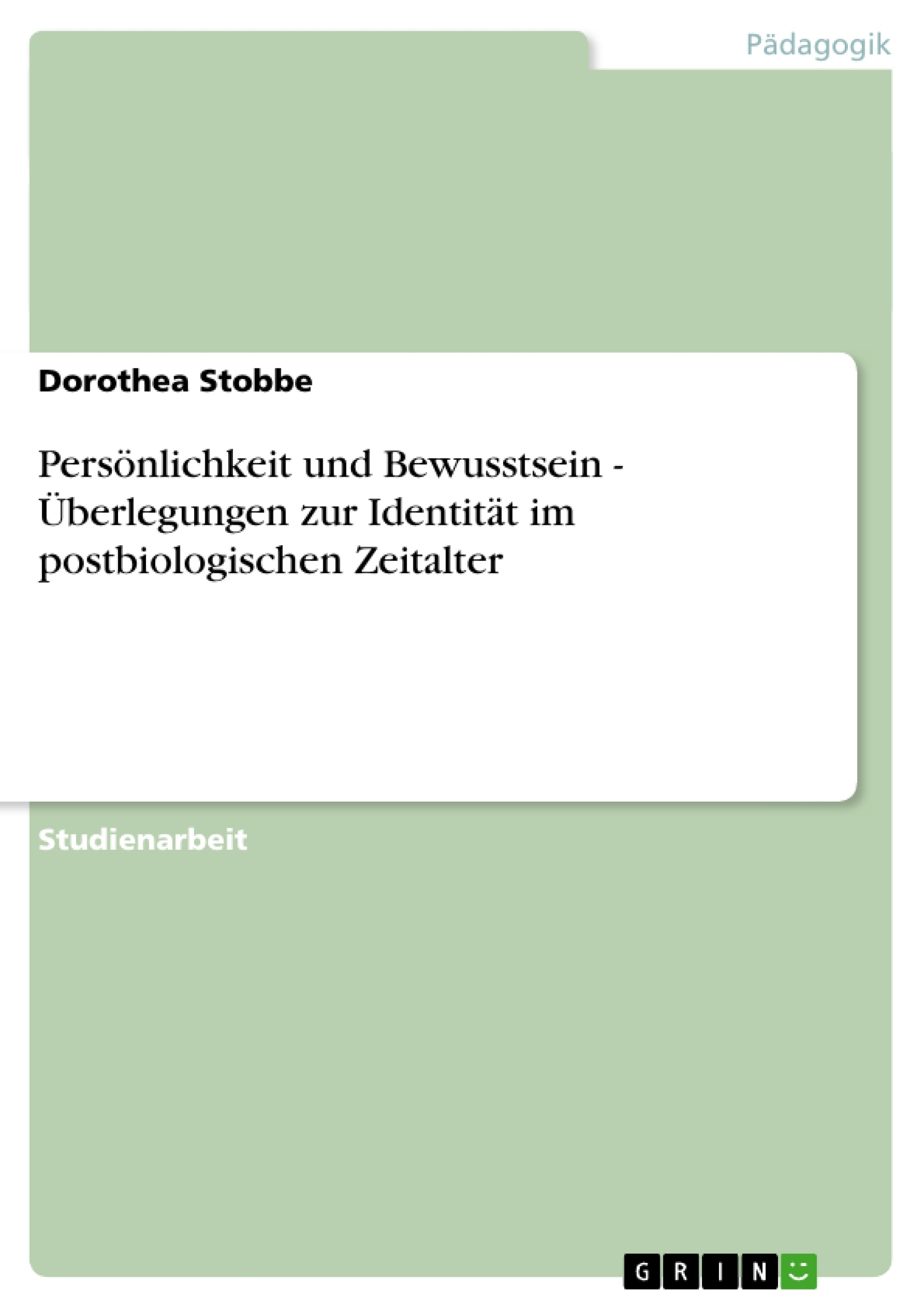 Titel: Persönlichkeit und Bewusstsein - Überlegungen zur Identität im postbiologischen Zeitalter