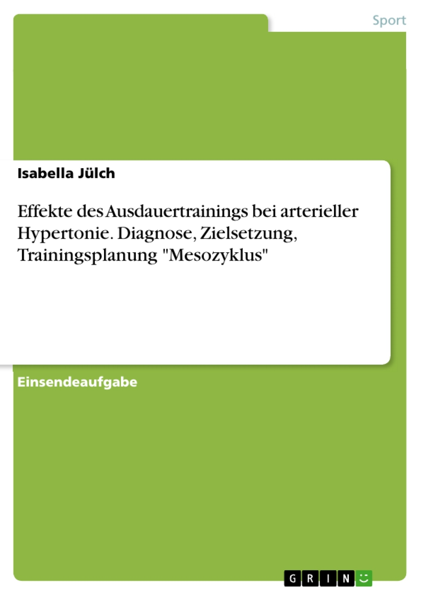 "Titel: Effekte des Ausdauertrainings bei arterieller Hypertonie. Diagnose, Zielsetzung, Trainingsplanung ""Mesozyklus"""