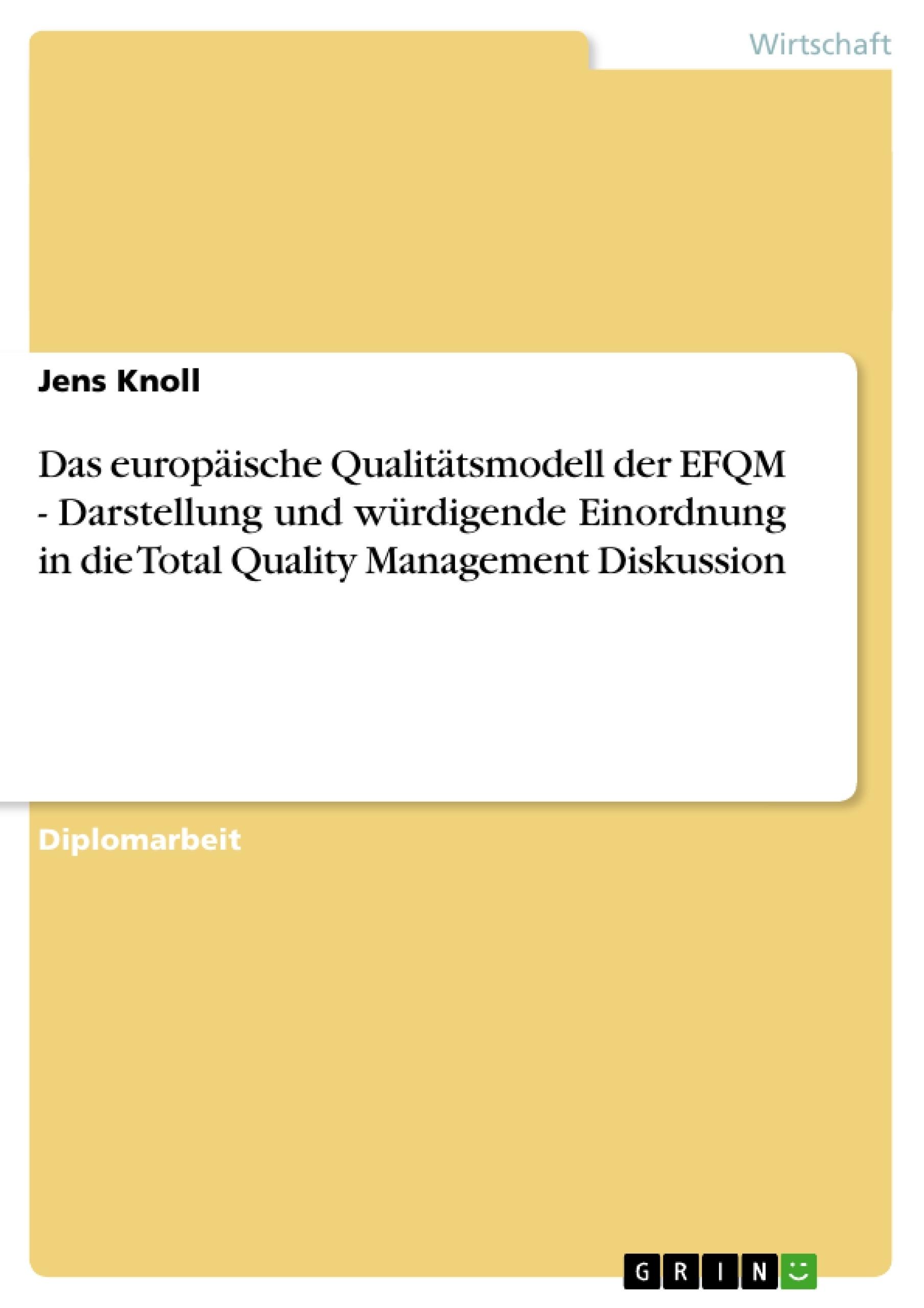 Titel: Das europäische Qualitätsmodell der EFQM - Darstellung und würdigende Einordnung in die Total Quality Management Diskussion