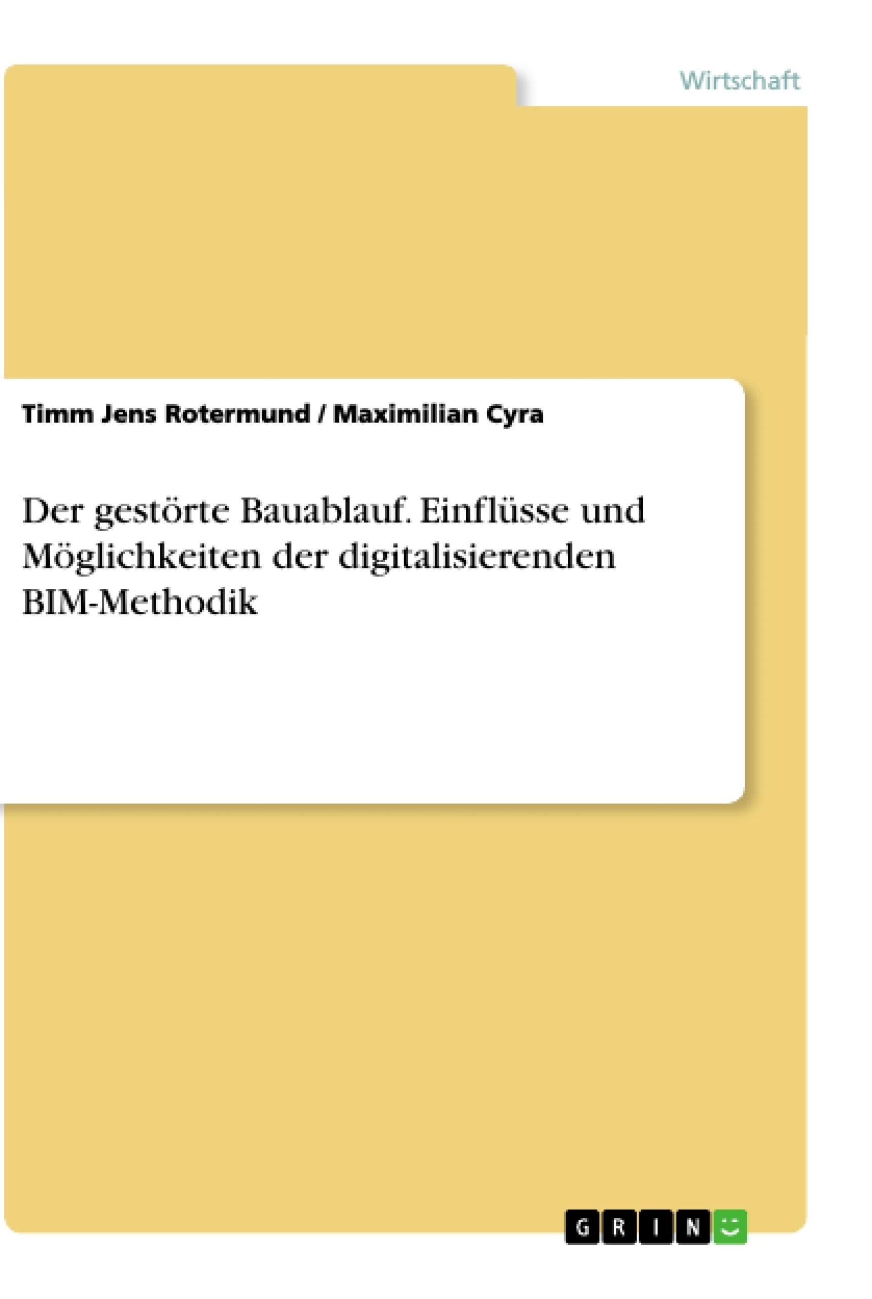 Titel: Der gestörte Bauablauf. Einflüsse und Möglichkeiten der digitalisierenden BIM-Methodik