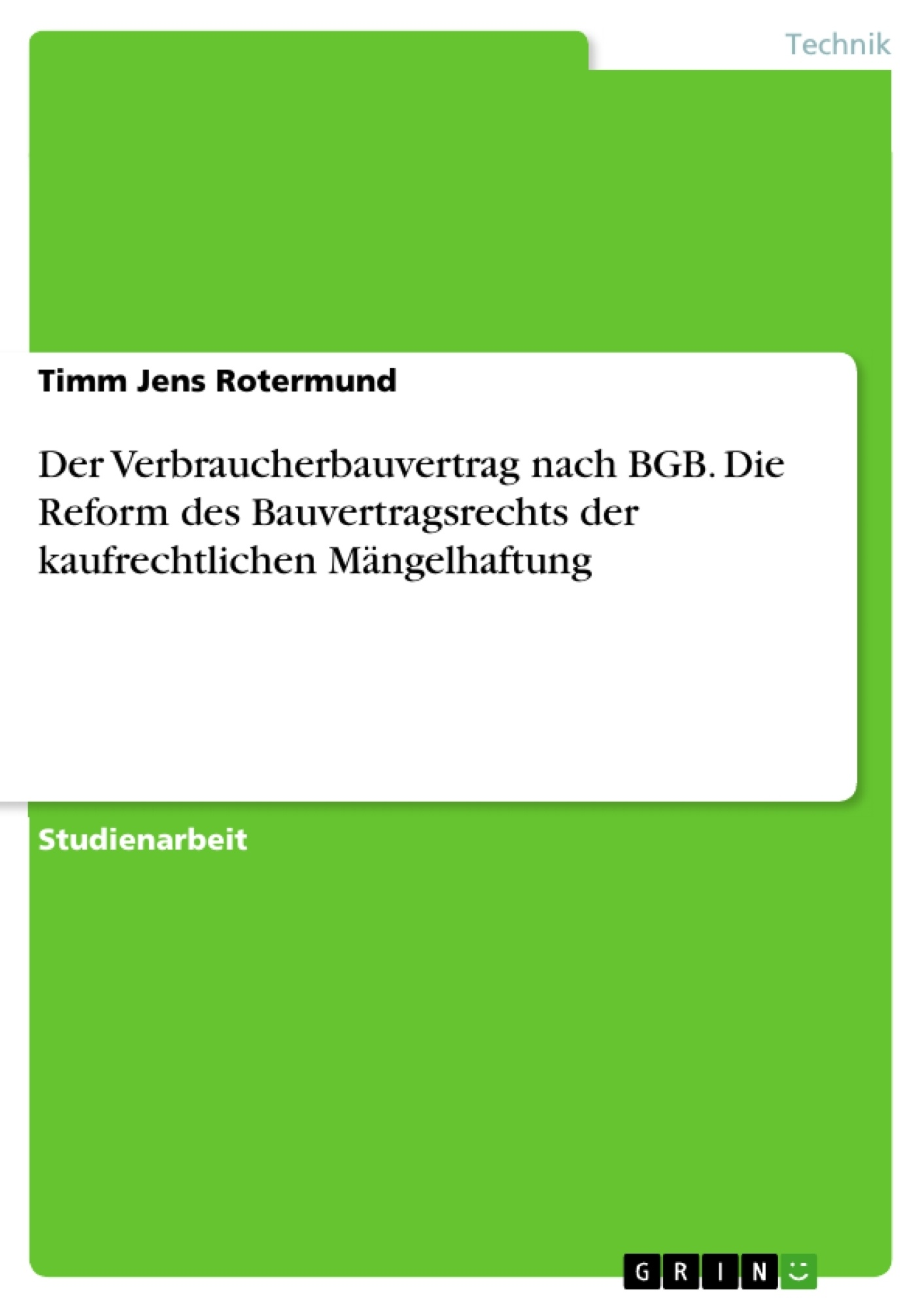 Titel: Der Verbraucherbauvertrag nach BGB. Die Reform des Bauvertragsrechts der kaufrechtlichen Mängelhaftung