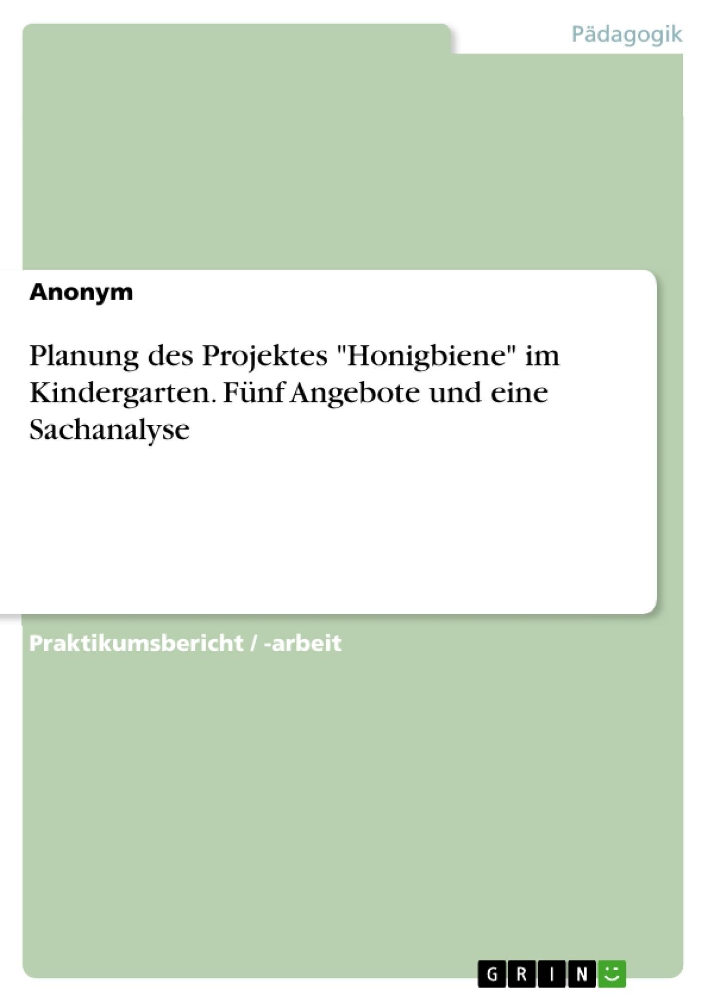 """Titel: Planung des Projektes """"Honigbiene"""" im Kindergarten. Fünf Angebote und eine Sachanalyse"""