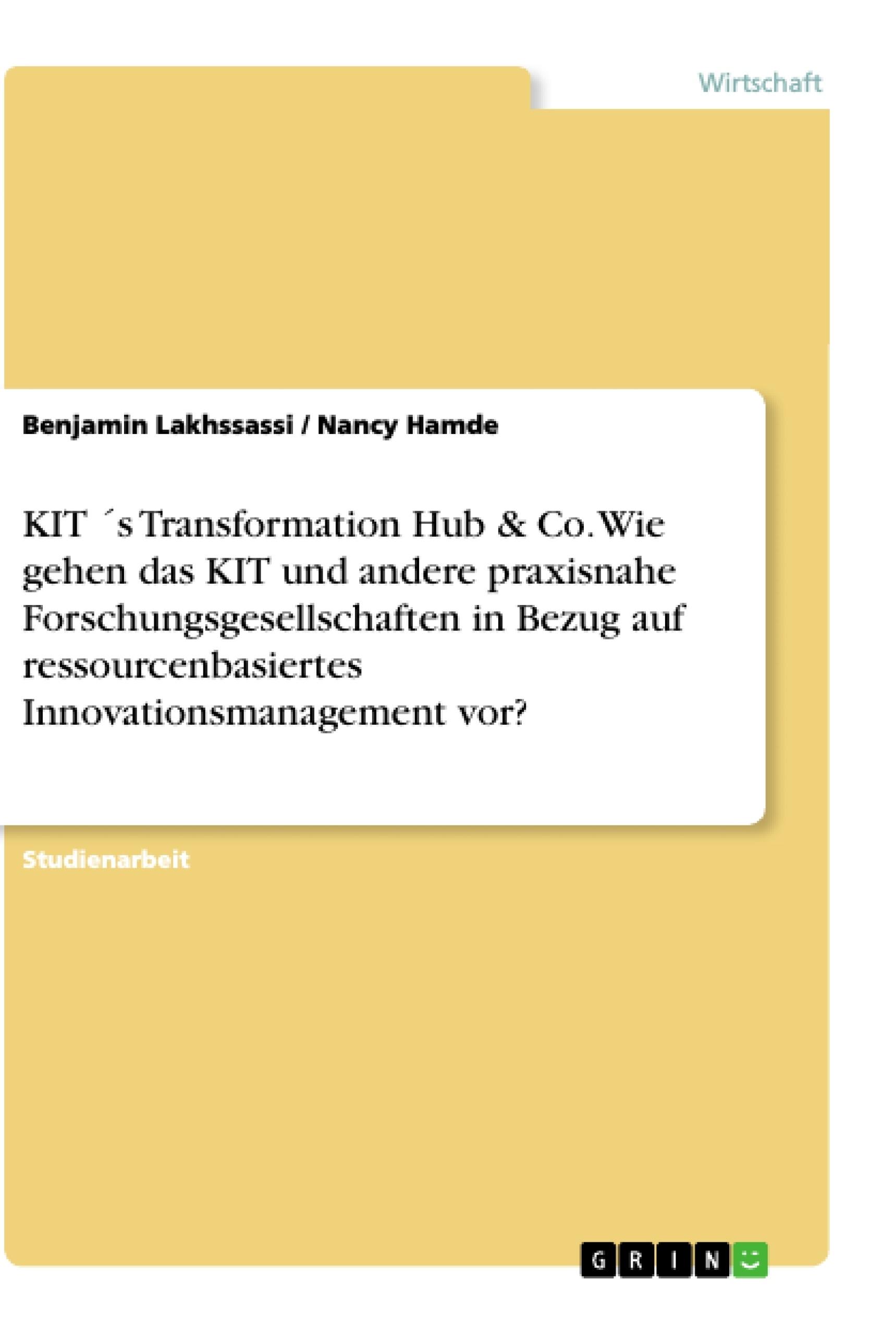 Titel: KIT ´s Transformation Hub & Co. Wie gehen das KIT und andere praxisnahe Forschungsgesellschaften in Bezug auf ressourcenbasiertes Innovationsmanagement vor?