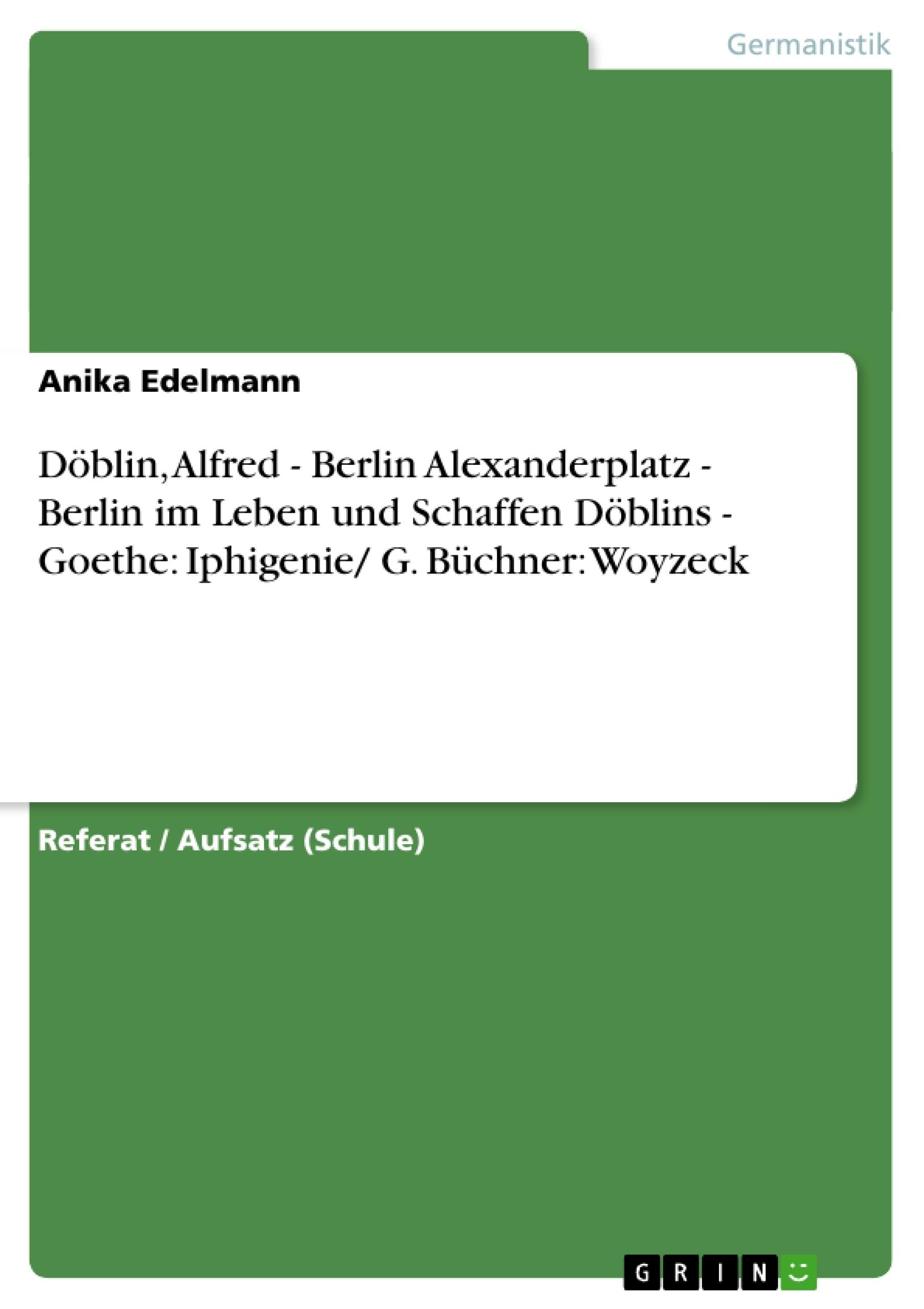Titel: Döblin, Alfred - Berlin Alexanderplatz - Berlin im Leben und Schaffen Döblins  -  Goethe: Iphigenie/ G. Büchner: Woyzeck