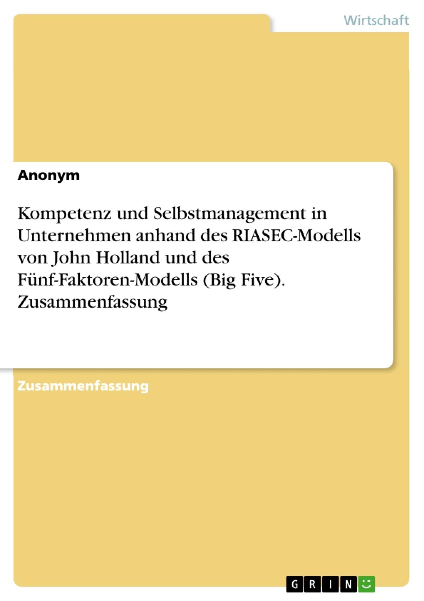Titel: Kompetenz und Selbstmanagement in Unternehmen anhand des RIASEC-Modells von John Holland und des Fünf-Faktoren-Modells (Big Five). Zusammenfassung