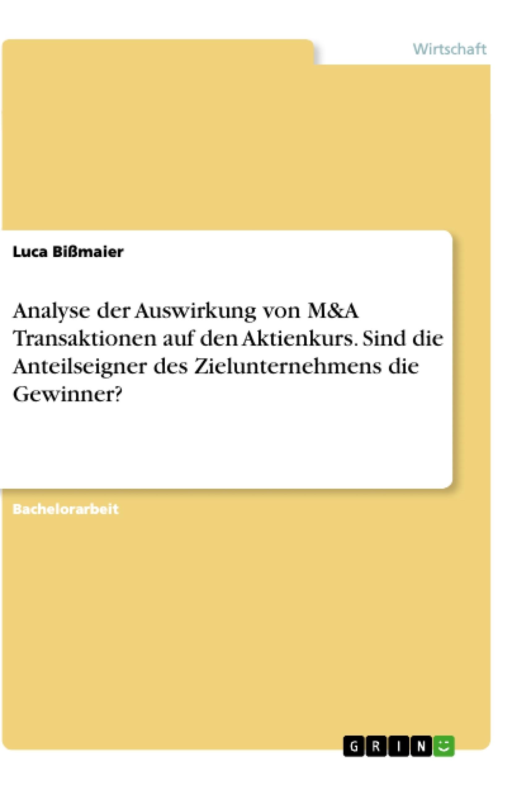 Titel: Analyse der Auswirkung von M&A Transaktionen auf den Aktienkurs. Sind die Anteilseigner des Zielunternehmens die Gewinner?