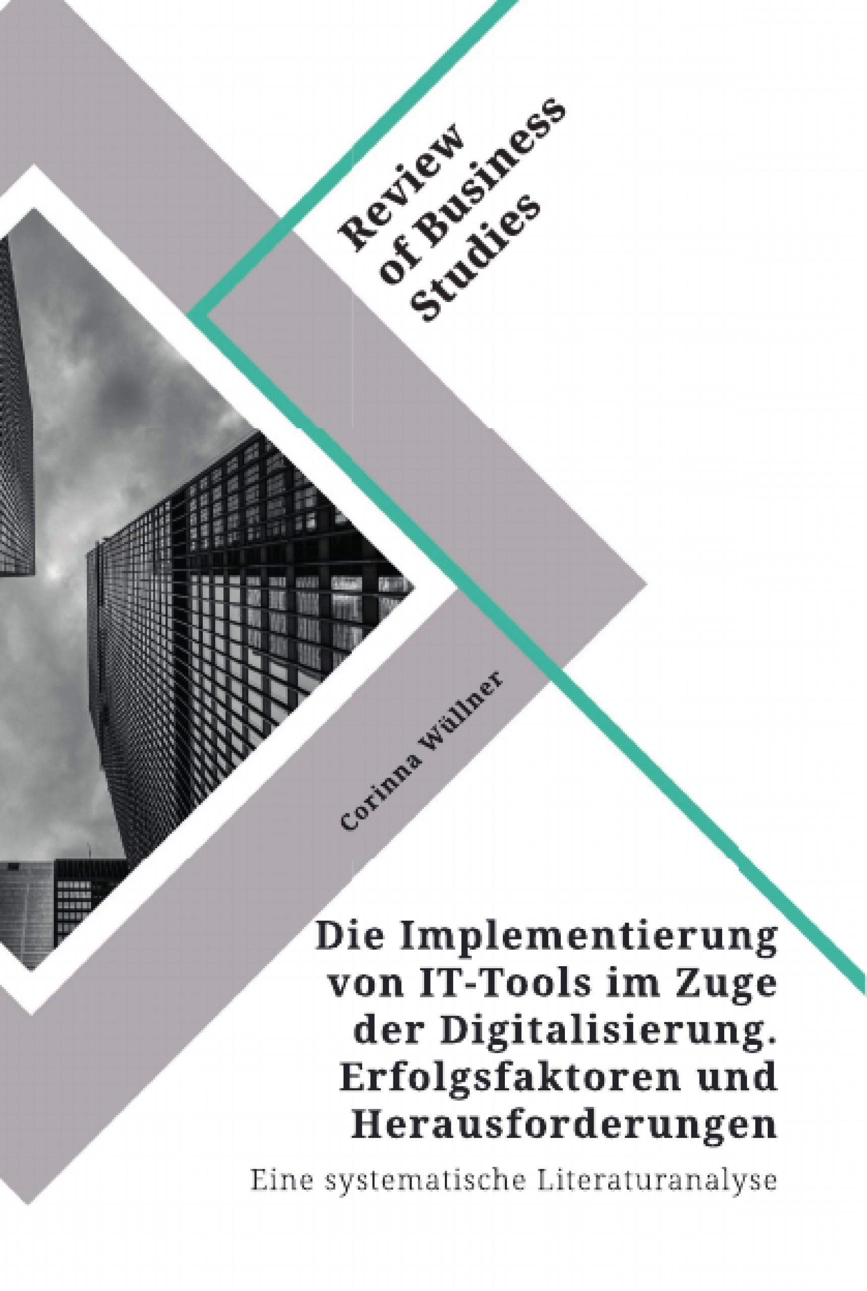 Titel: Die Implementierung von IT-Tools im Zuge der Digitalisierung. Erfolgsfaktoren und Herausforderungen