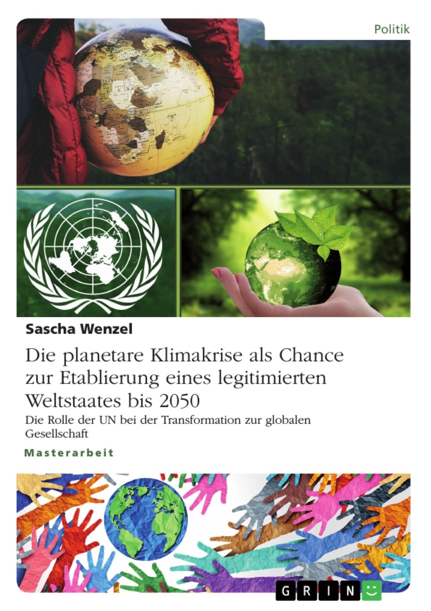 Titel: Die planetare Klimakrise als Chance zur Etablierung eines legitimierten Weltstaates bis 2050