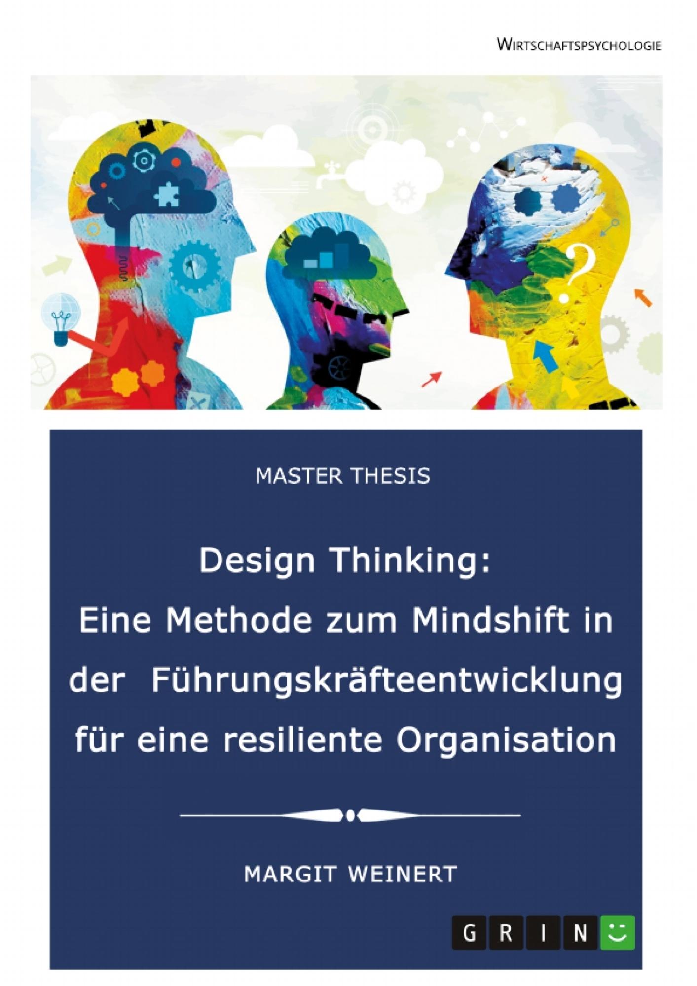Titel: Design Thinking. Eine Methode zum Mindshift in der Führungskräfteentwicklung für eine resiliente Organisation