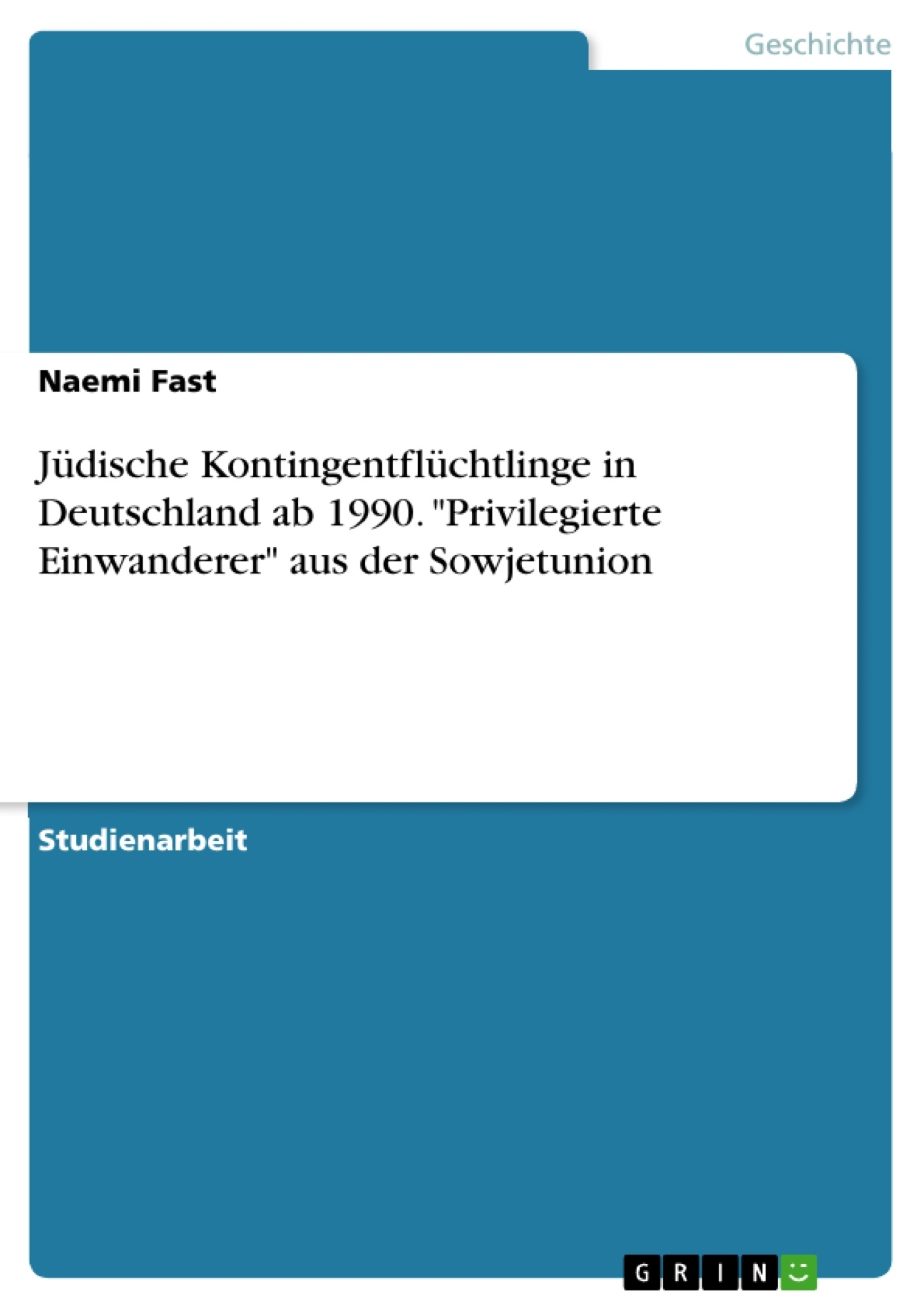 """Titel: Jüdische Kontingentflüchtlinge in Deutschland ab 1990. """"Privilegierte Einwanderer"""" aus der Sowjetunion"""