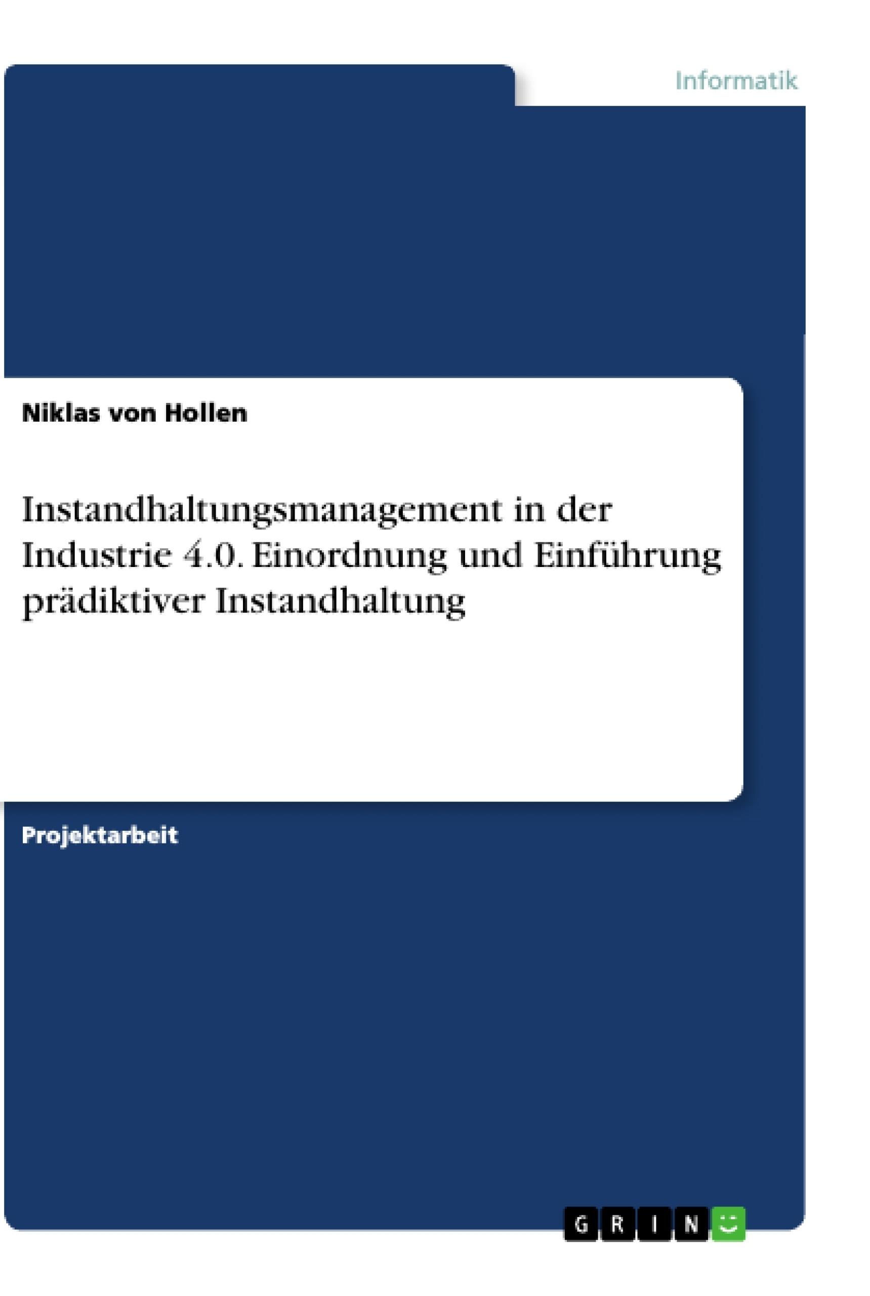 Titel: Instandhaltungsmanagement in der Industrie 4.0. Einordnung und Einführung prädiktiver Instandhaltung