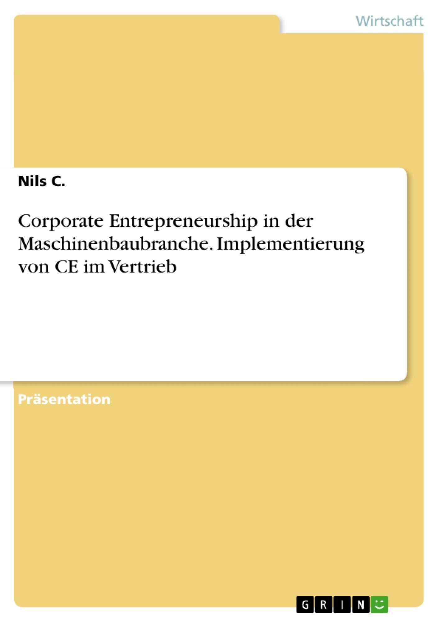 Titel: Corporate Entrepreneurship in der Maschinenbaubranche. Implementierung von CE im Vertrieb