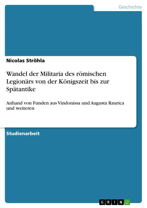 Titel: Wandel der Militaria des römischen Legionärs von der Königszeit bis zur Spätantike