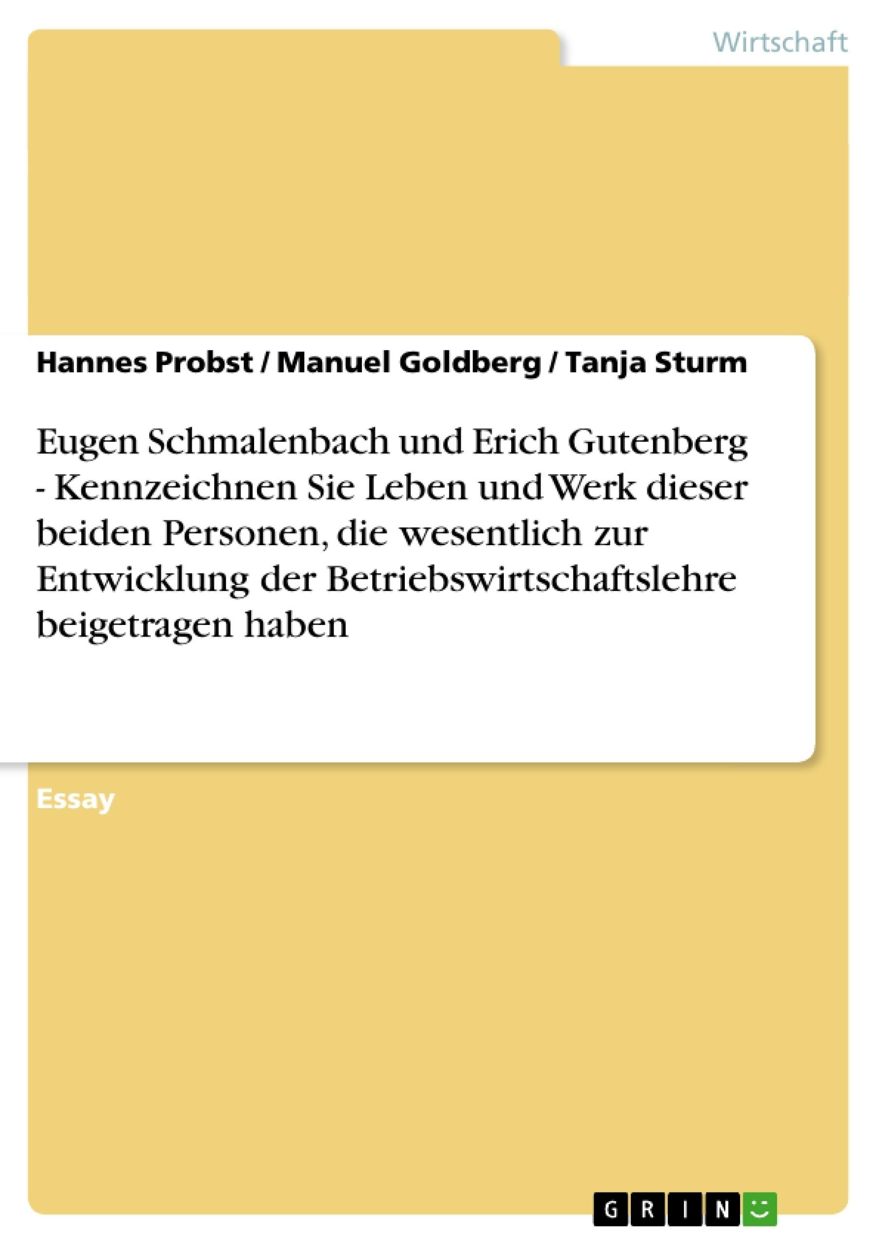 Titel: Eugen Schmalenbach und Erich Gutenberg - Kennzeichnen Sie Leben und Werk dieser beiden Personen, die wesentlich zur Entwicklung der Betriebswirtschaftslehre beigetragen haben