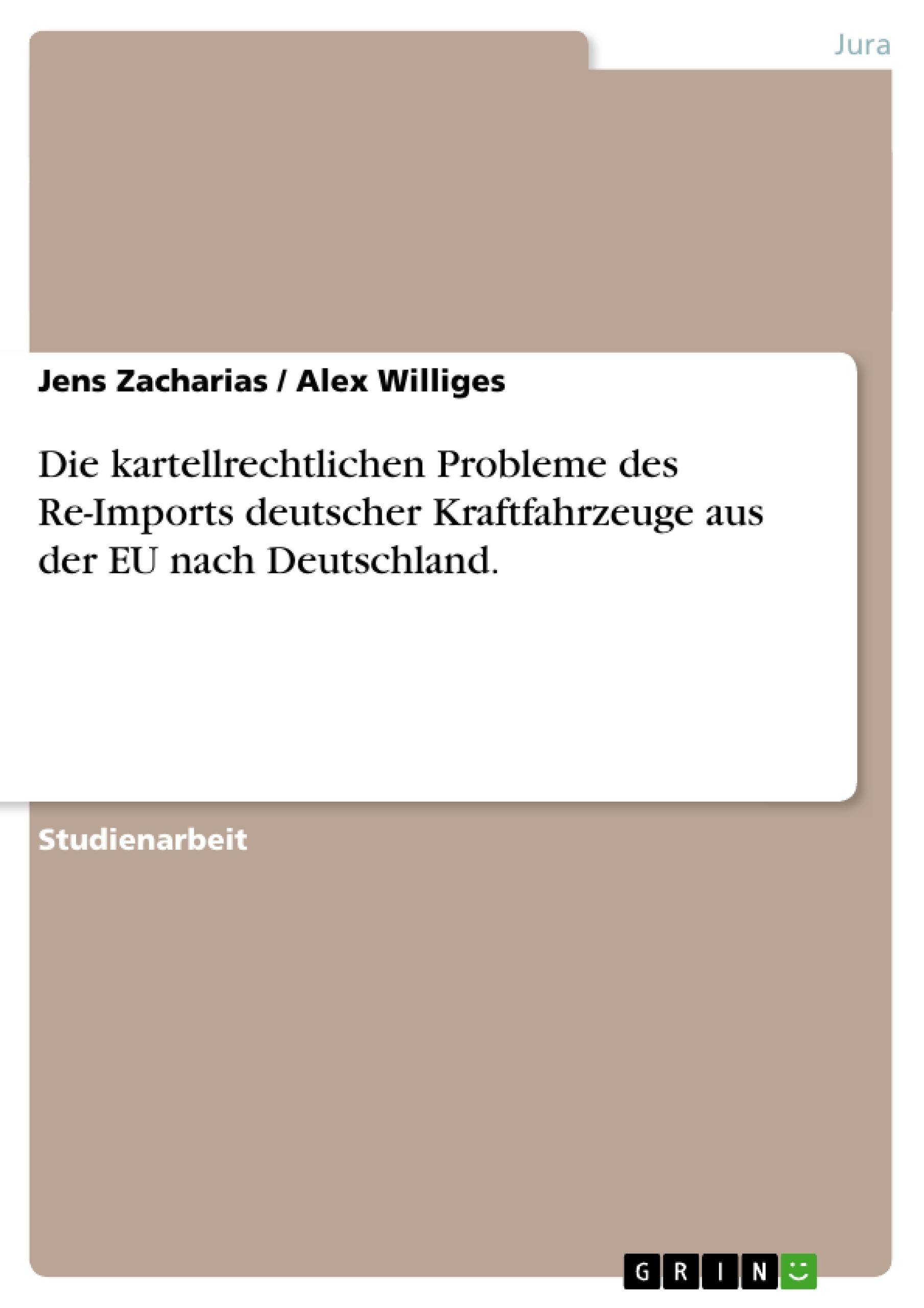 Titel: Die kartellrechtlichen Probleme des Re-Imports deutscher Kraftfahrzeuge aus der EU nach Deutschland.