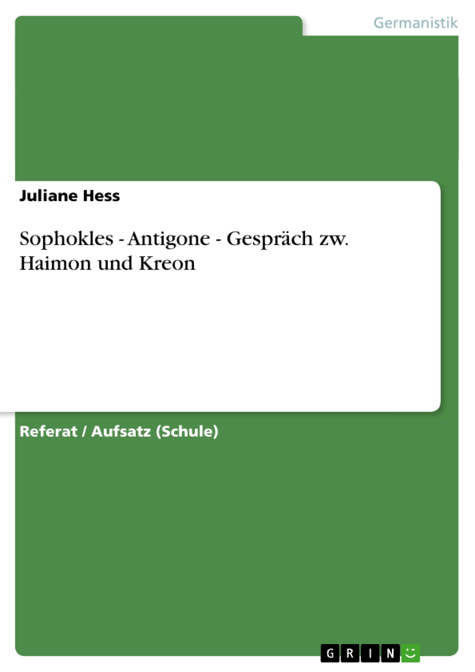 Titel: Sophokles - Antigone - Gespräch zw. Haimon und Kreon