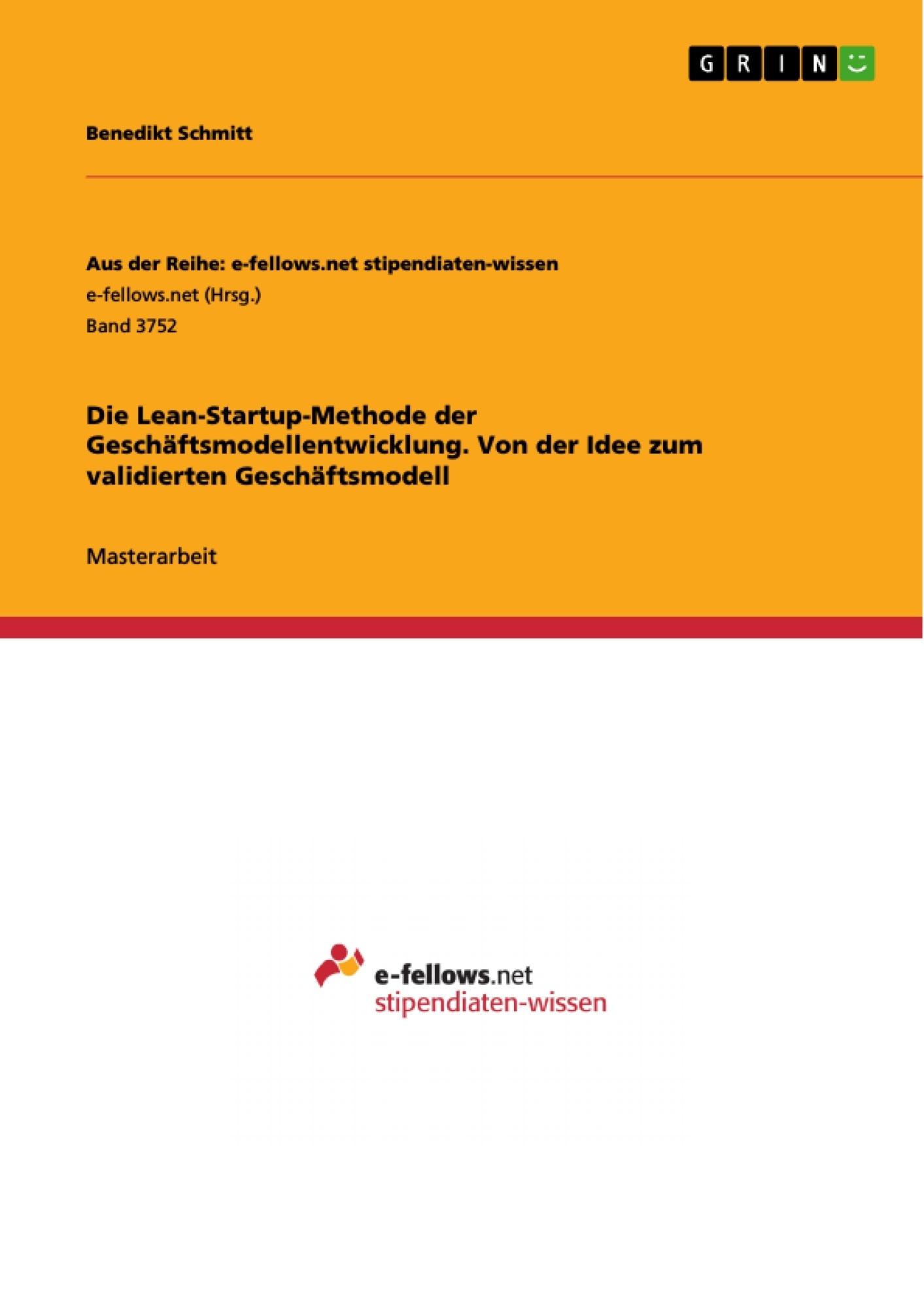 Titel: Die Lean-Startup-Methode der Geschäftsmodellentwicklung. Von der Idee zum validierten Geschäftsmodell
