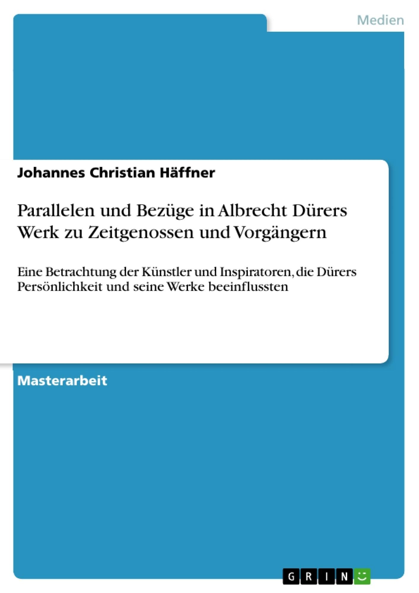 Titel: Parallelen und Bezüge in Albrecht Dürers Werk zu Zeitgenossen und Vorgängern