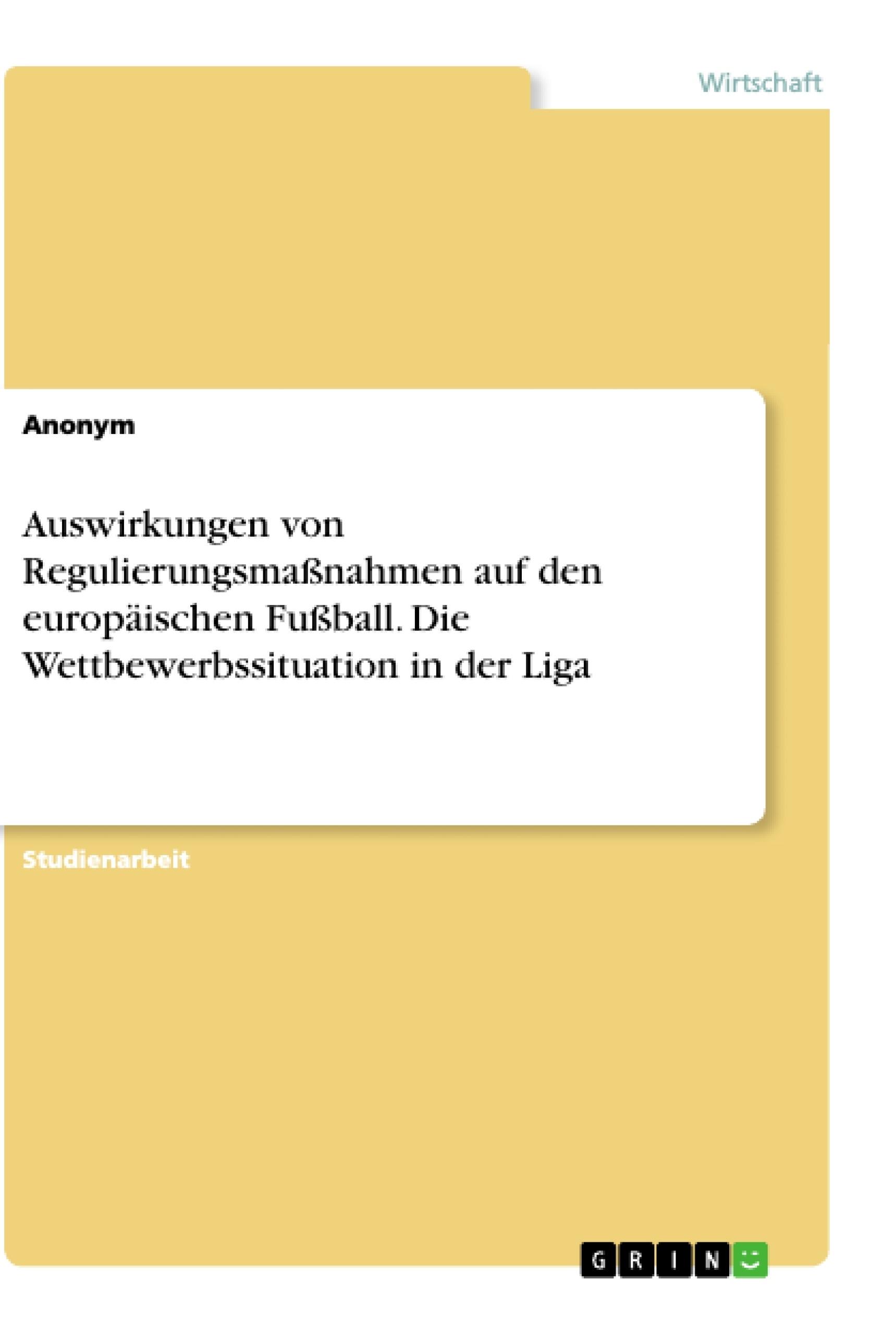 Titel: Auswirkungen von Regulierungsmaßnahmen auf den europäischen Fußball. Die Wettbewerbssituation in der Liga