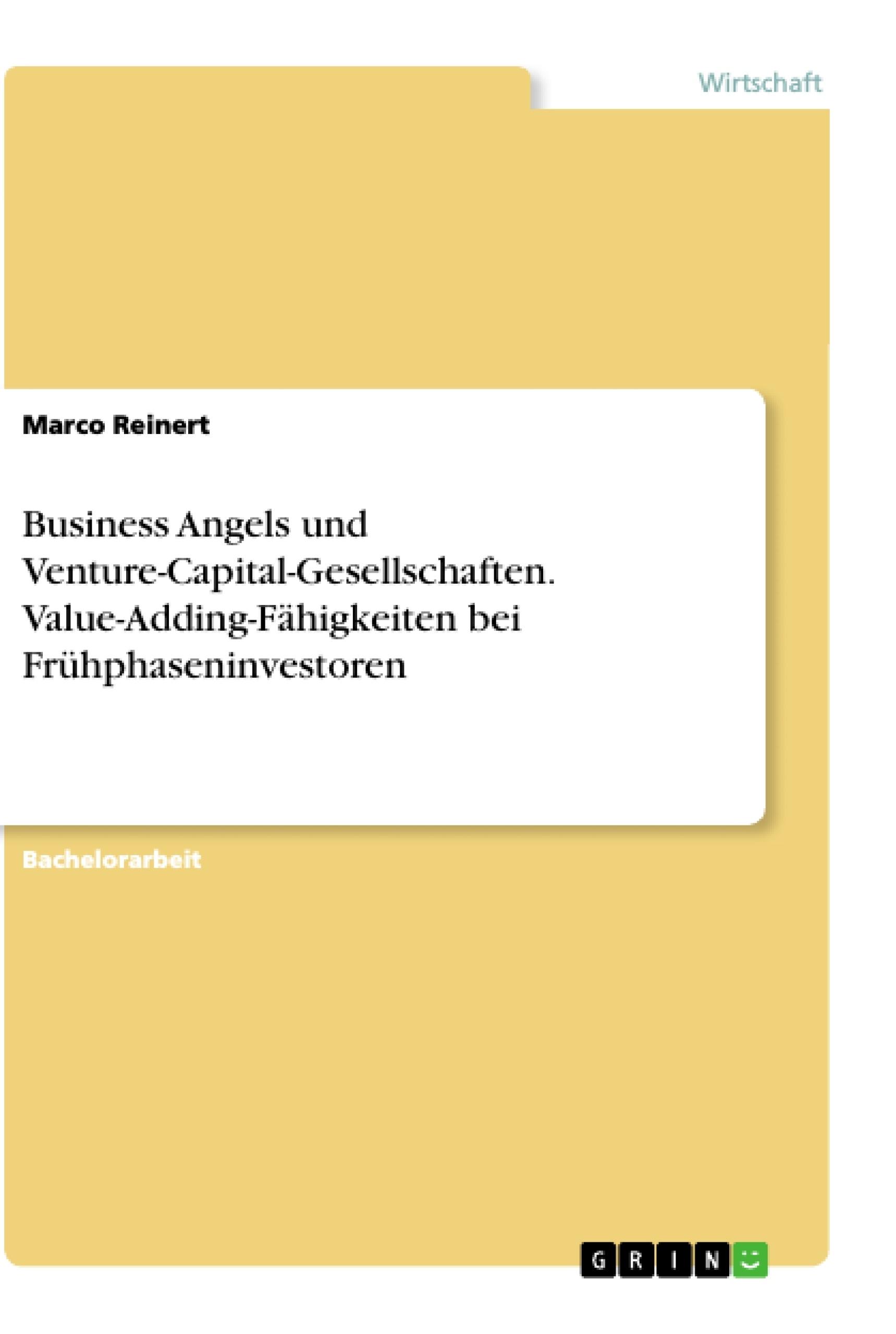 Titel: Business Angels und Venture-Capital-Gesellschaften. Value-Adding-Fähigkeiten bei Frühphaseninvestoren