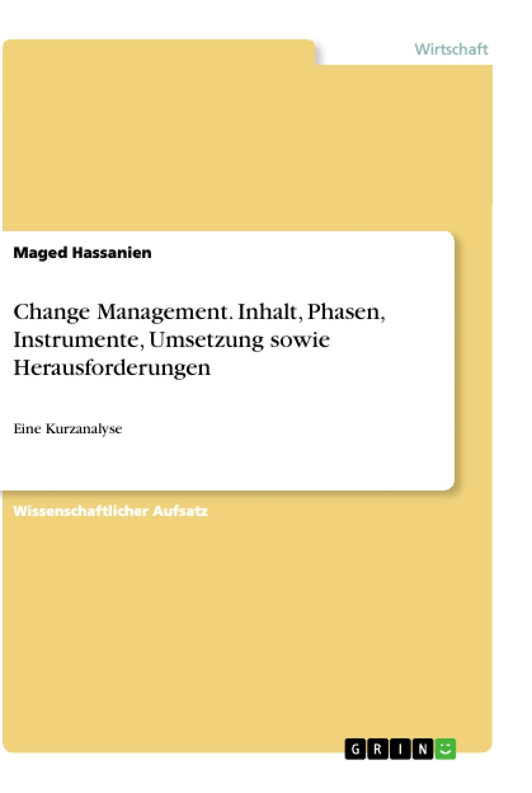 Titel: Change Management. Inhalt, Phasen, Instrumente, Umsetzung sowie Herausforderungen