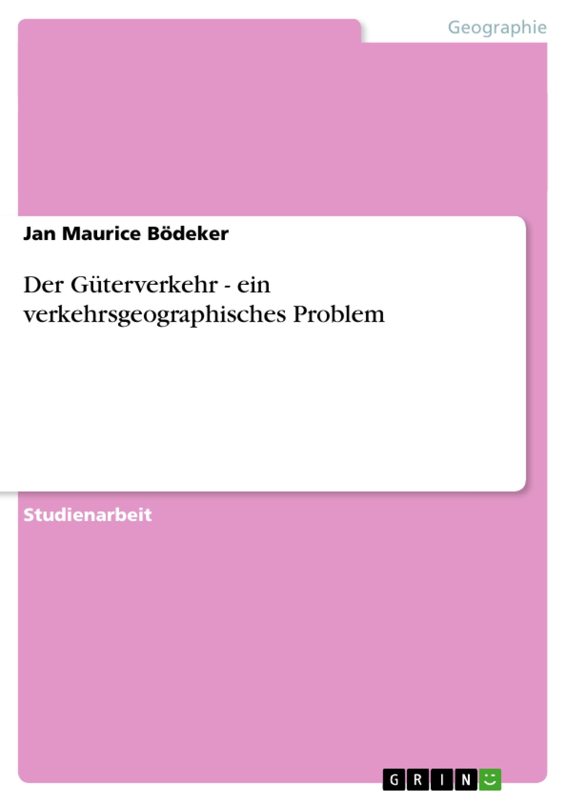 Titel: Der Güterverkehr - ein verkehrsgeographisches Problem