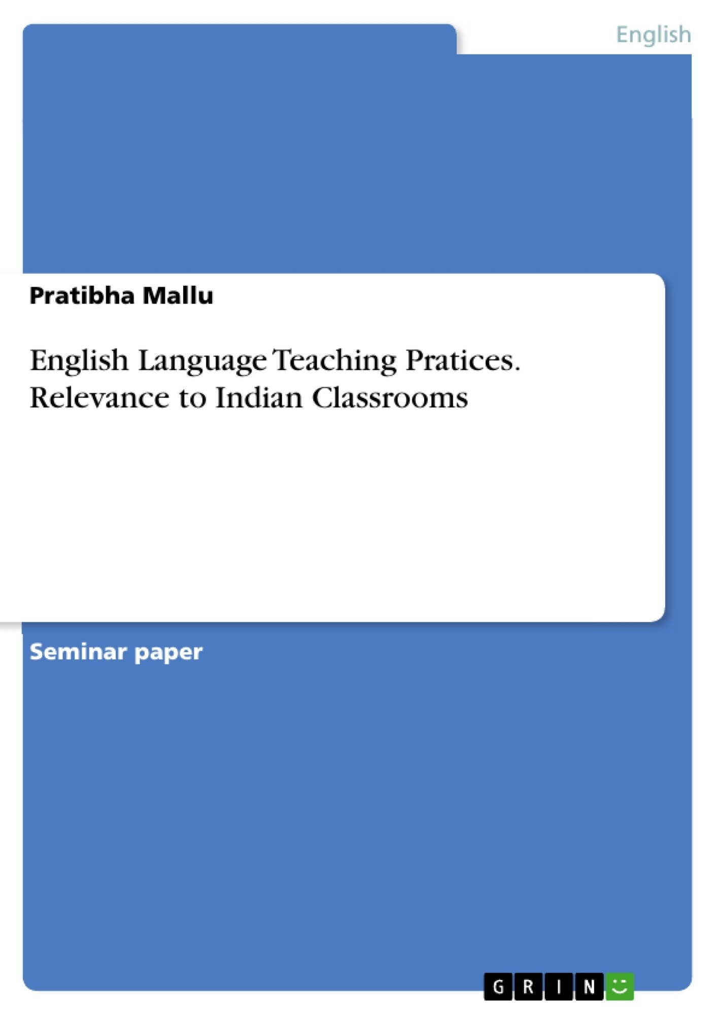 Title: English Language Teaching Pratices. Relevance to Indian Classrooms