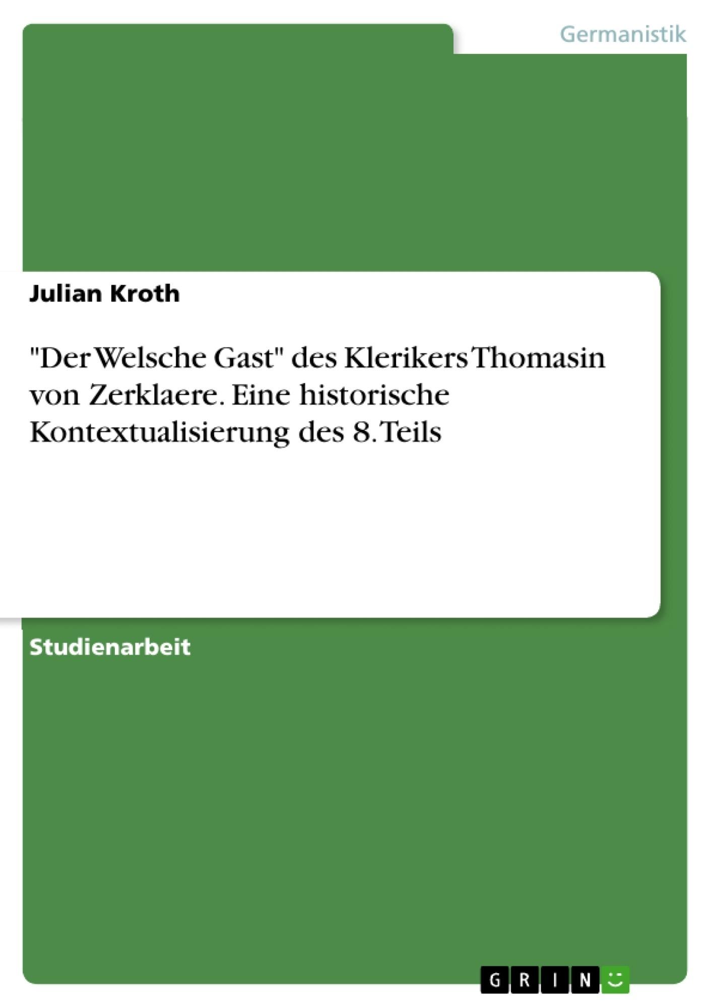"""Titel: """"Der Welsche Gast"""" des Klerikers Thomasin von Zerklaere. Eine historische Kontextualisierung des 8. Teils"""