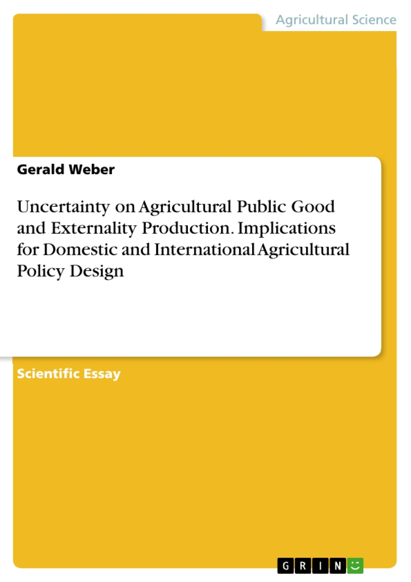 Title: Uncertainty on Agricultural Public Good and Externality Production. Implications for Domestic and International Agricultural Policy Design