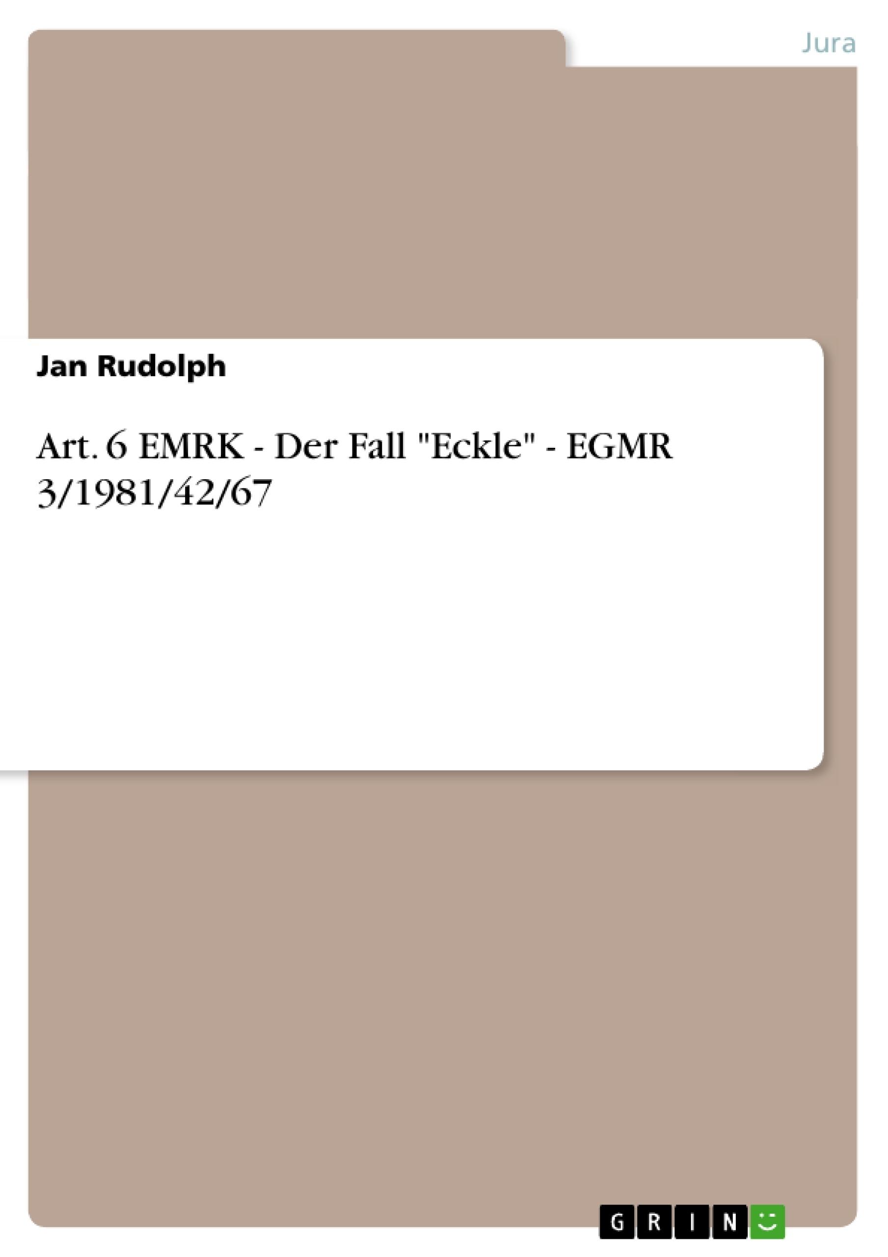 "Titel: Art. 6 EMRK - Der Fall ""Eckle"" - EGMR 3/1981/42/67"