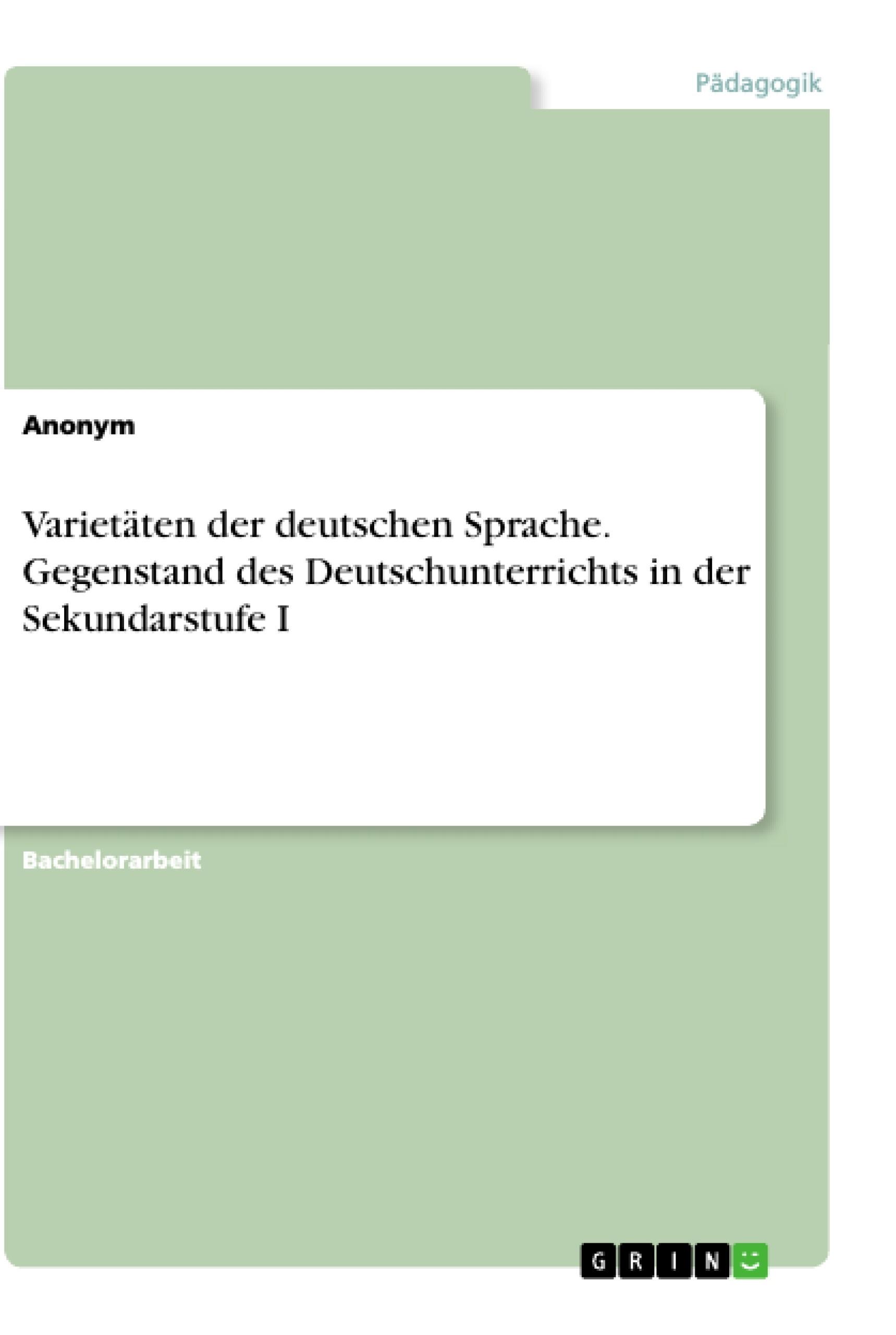 Titel: Varietäten der deutschen Sprache. Gegenstand des Deutschunterrichts in der Sekundarstufe I