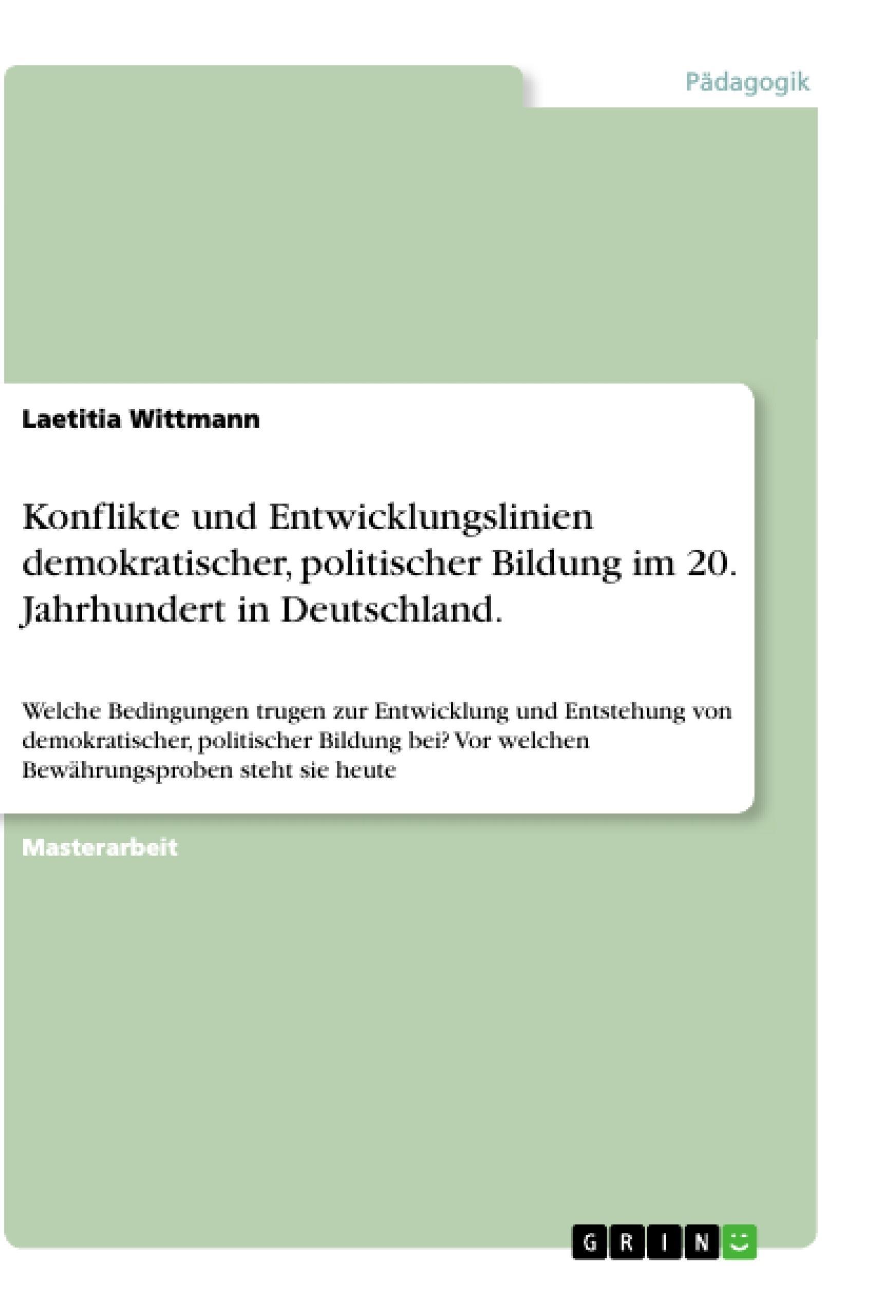 Titel: Konflikte und Entwicklungslinien demokratischer, politischer Bildung im 20. Jahrhundert in Deutschland.