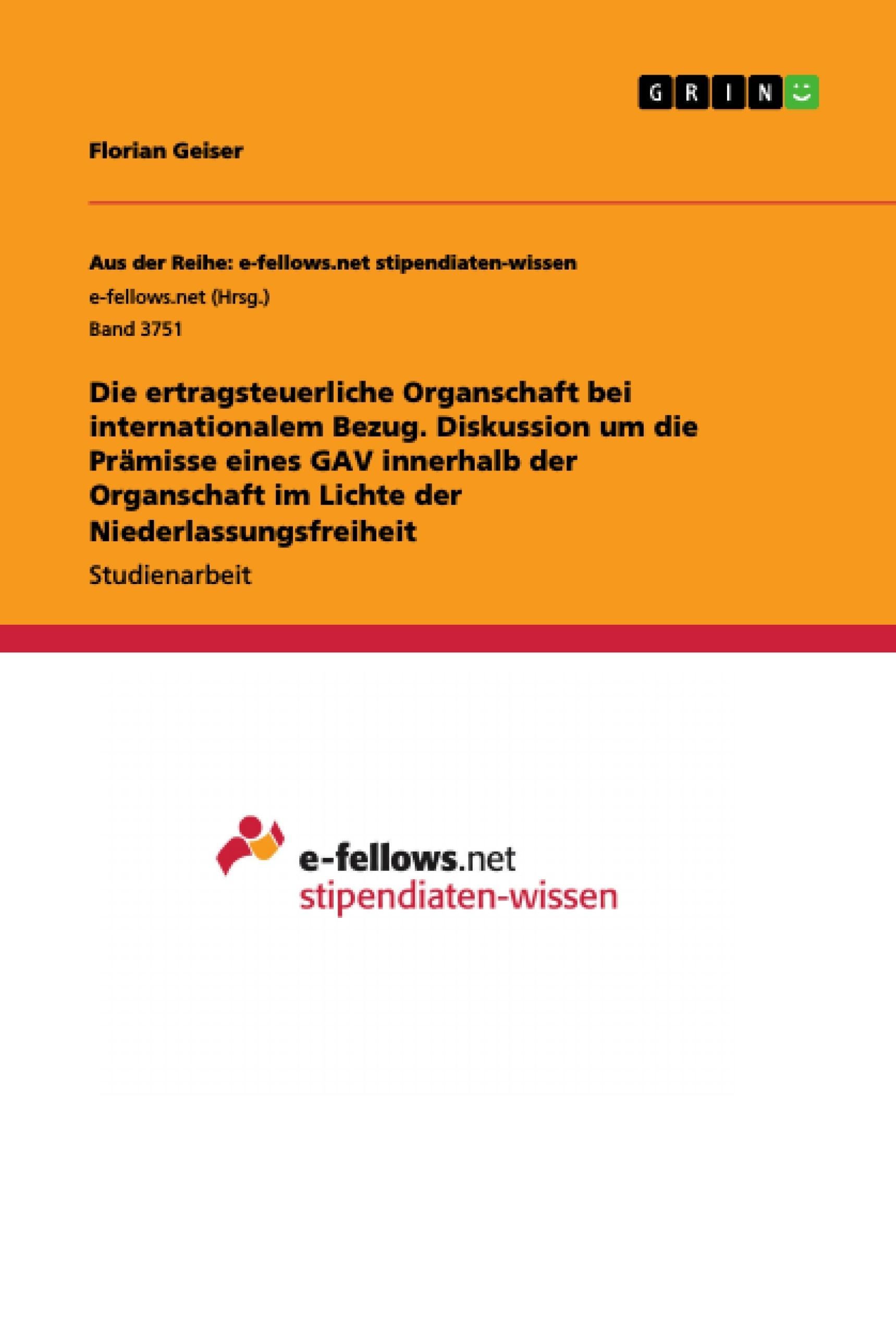 Titel: Die ertragsteuerliche Organschaft bei internationalem Bezug. Diskussion um die Prämisse eines GAV innerhalb der Organschaft im Lichte der Niederlassungsfreiheit