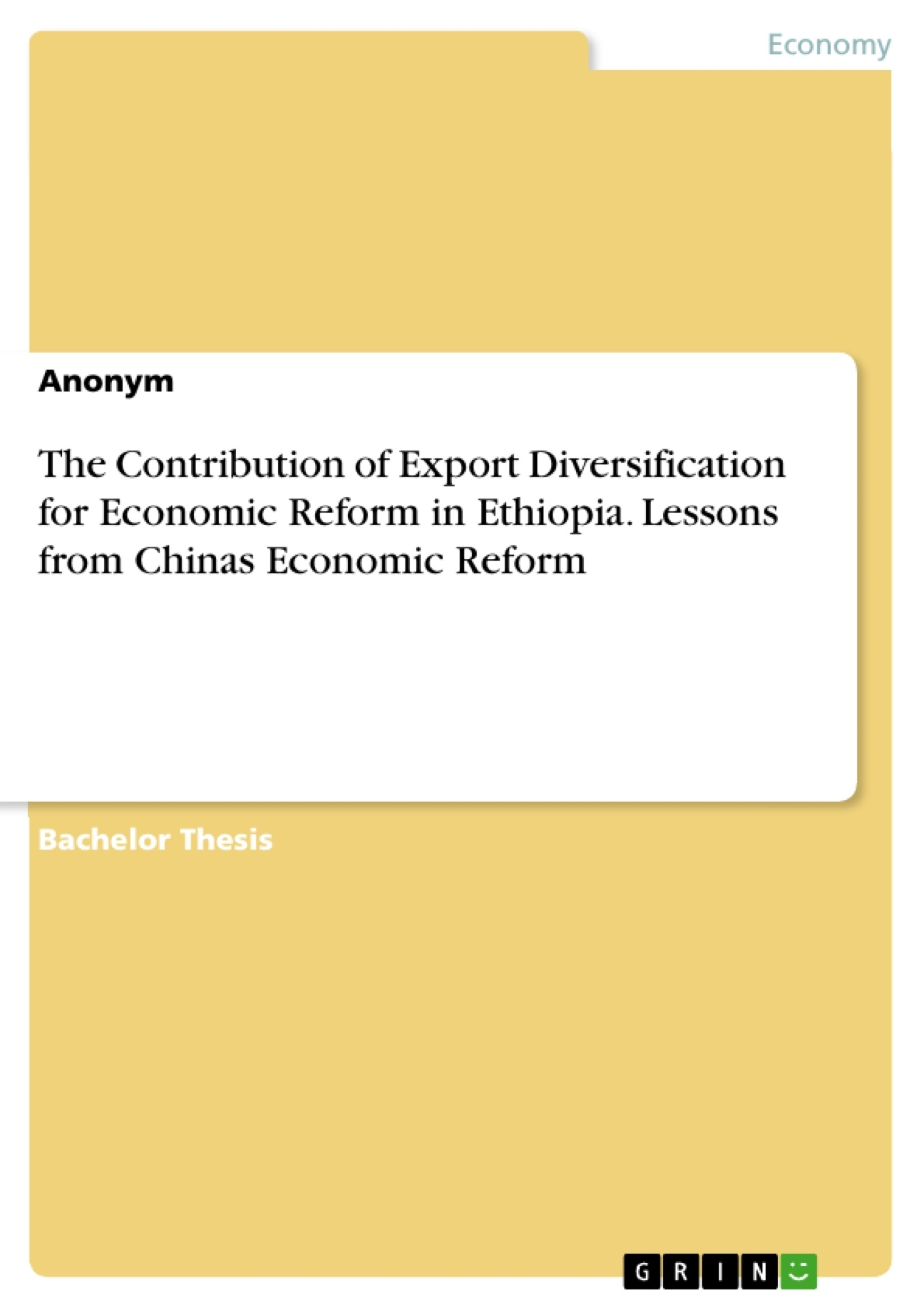 Title: The Contribution of Export Diversification for Economic Reform in Ethiopia. Lessons from Chinas Economic Reform