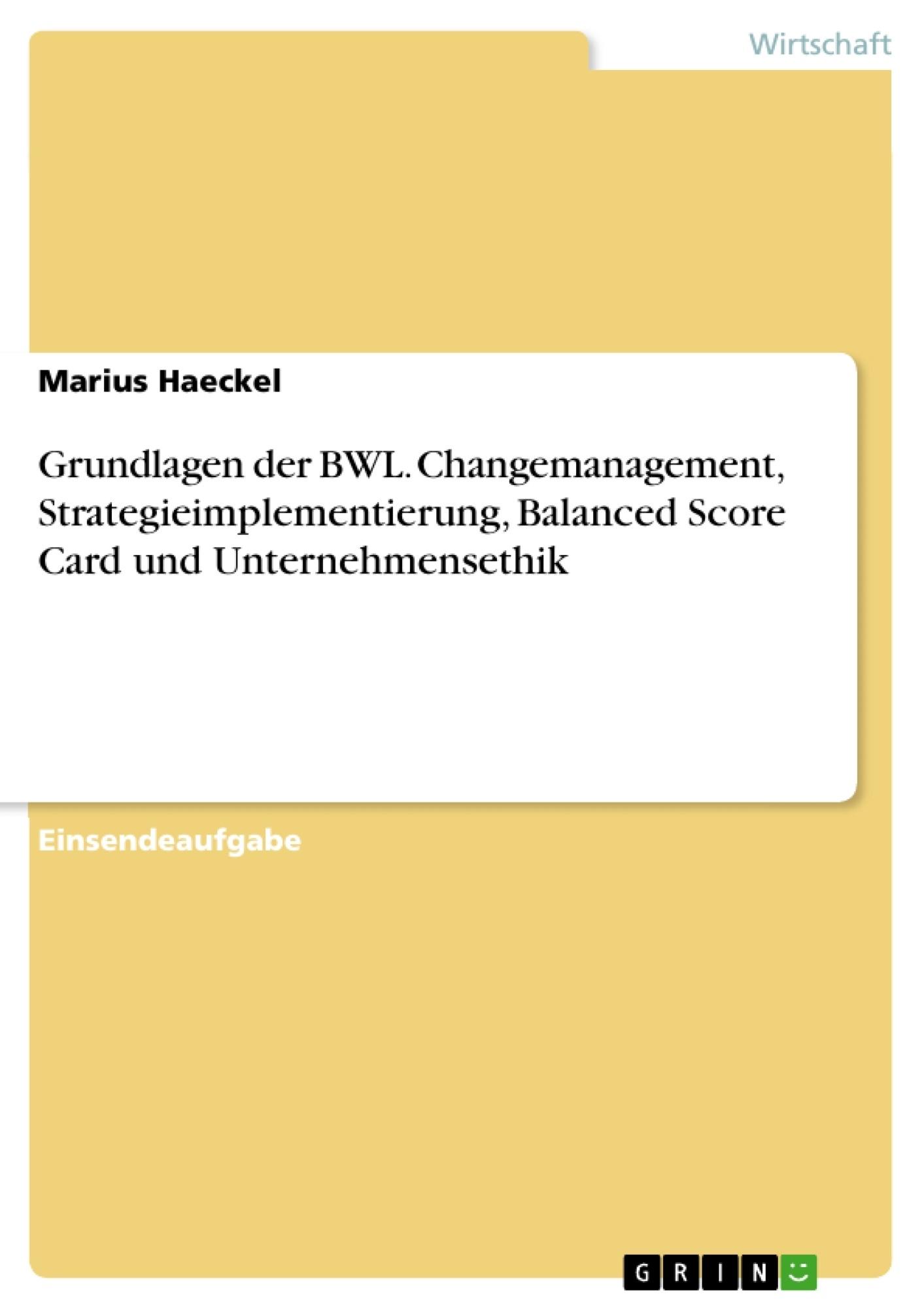 Titel: Grundlagen der BWL. Changemanagement, Strategieimplementierung, Balanced Score Card und Unternehmensethik