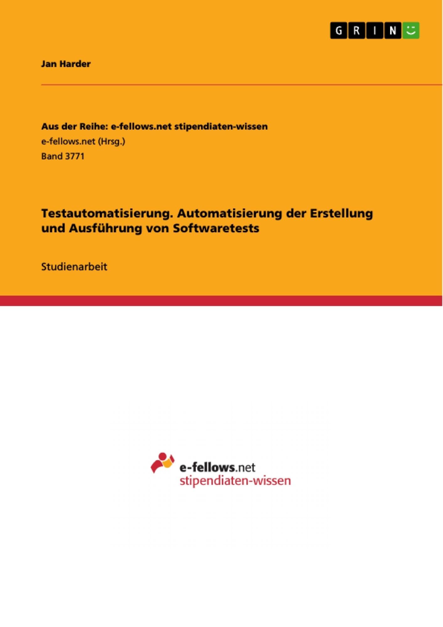 Titel: Testautomatisierung. Automatisierung der Erstellung und Ausführung von Softwaretests