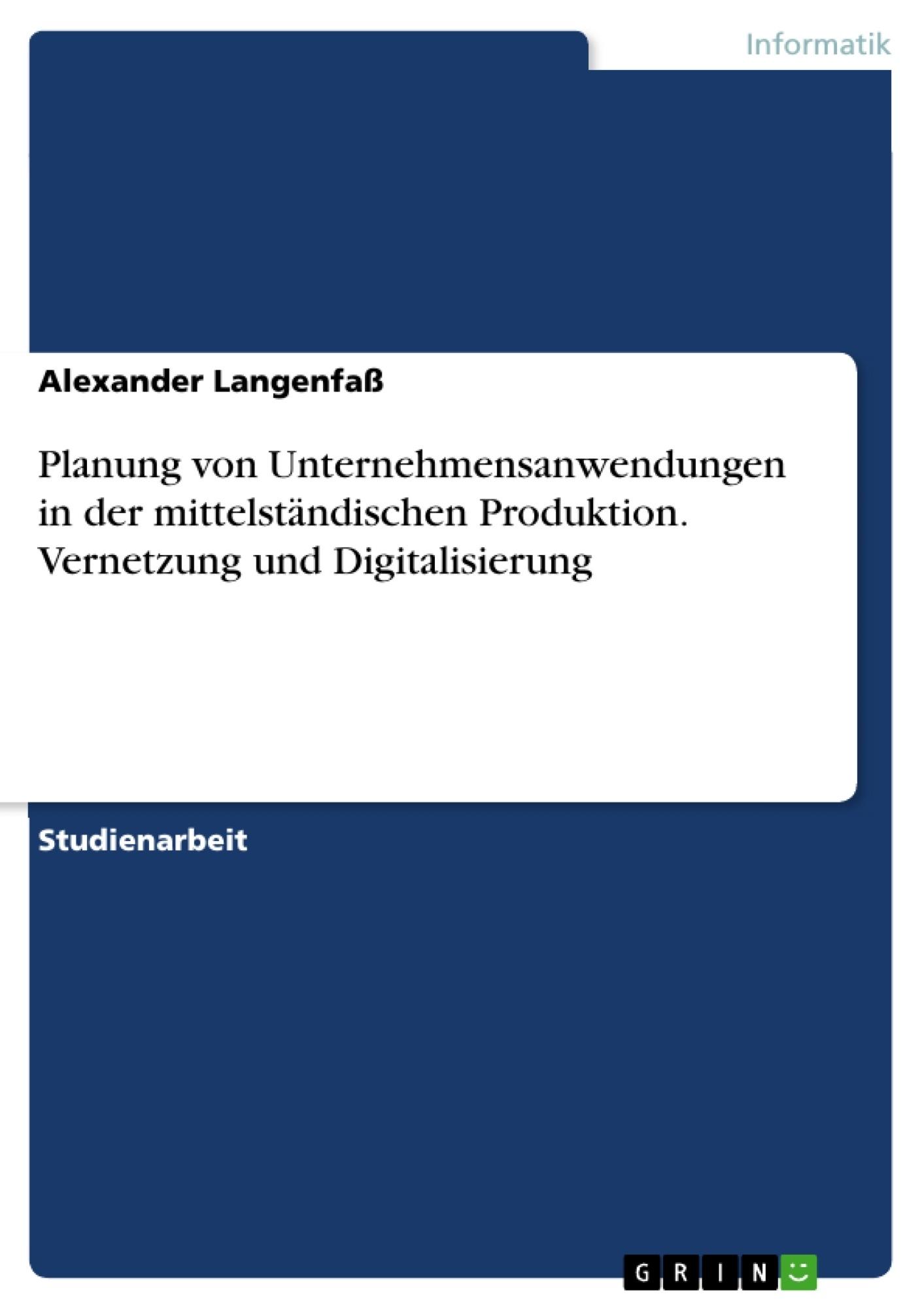 Titel: Planung von Unternehmensanwendungen in der mittelständischen Produktion. Vernetzung und Digitalisierung
