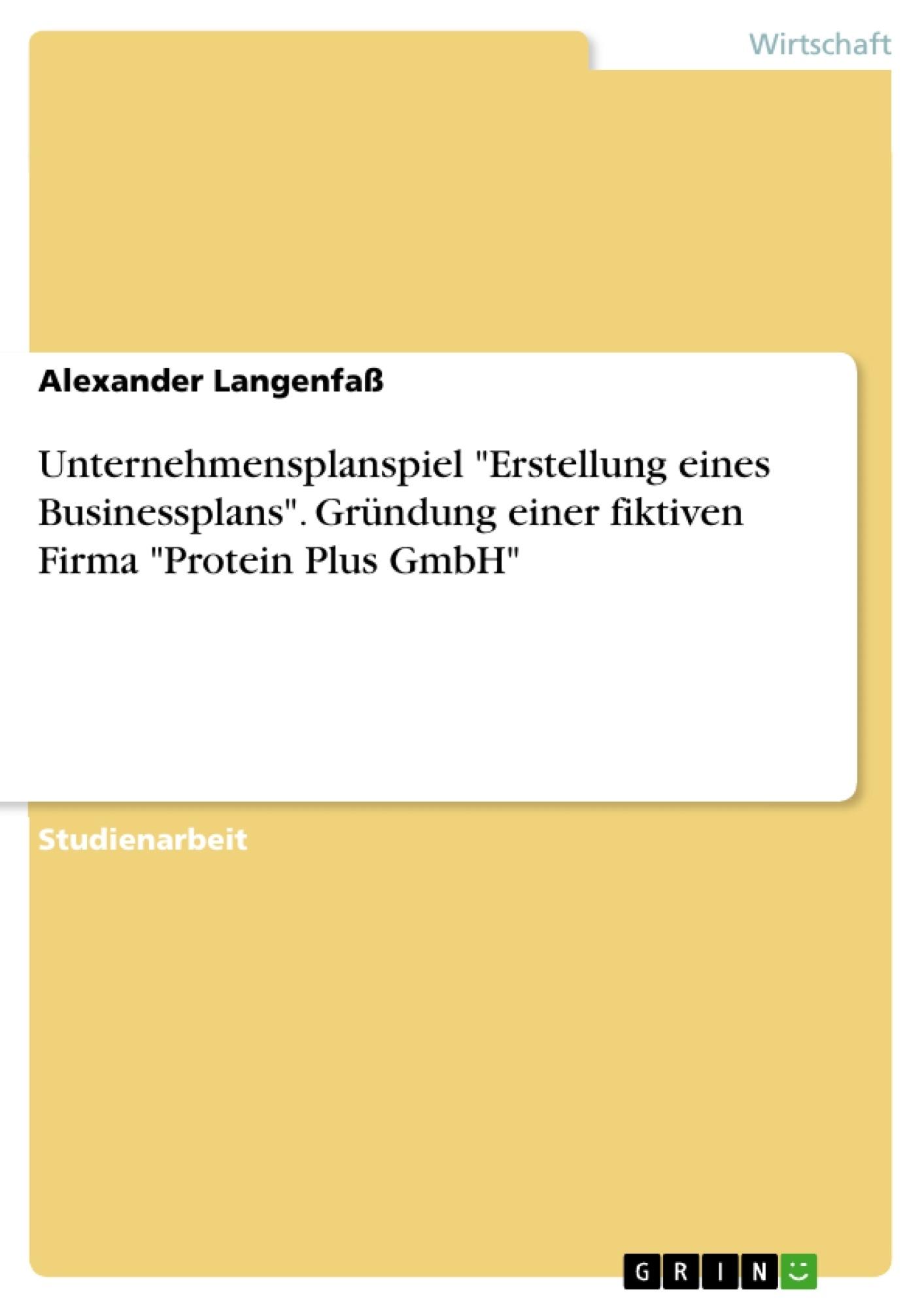 """Titel: Unternehmensplanspiel """"Erstellung eines Businessplans"""". Gründung einer fiktiven Firma """"Protein Plus GmbH"""""""