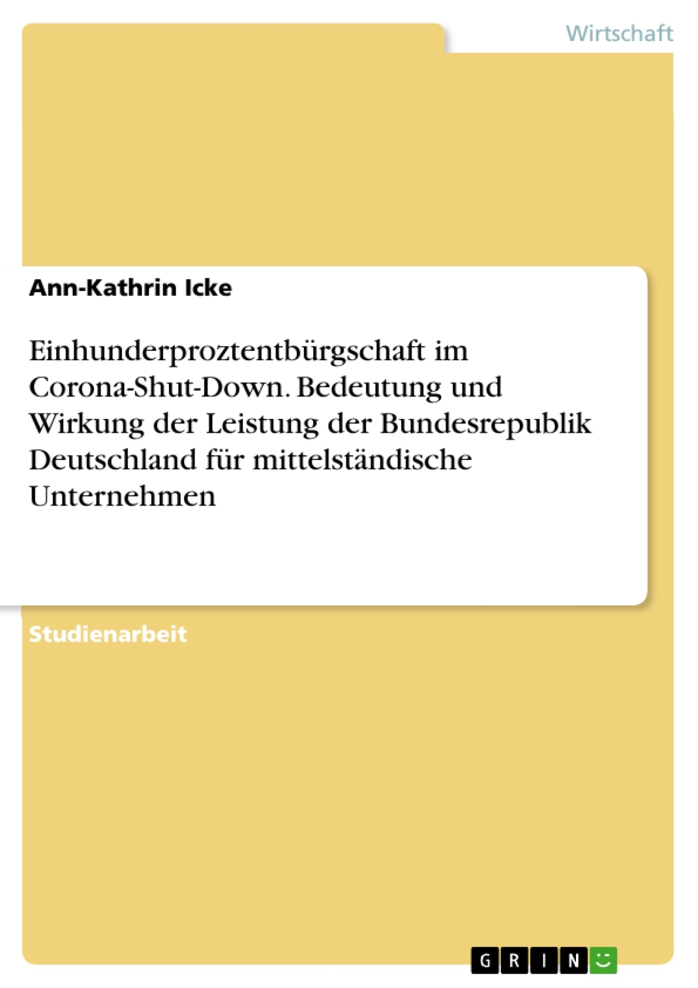 Titel: Einhunderprozentbürgschaft im Corona-Shut-Down. Bedeutung und Wirkung der Leistung der Bundesrepublik Deutschland für mittelständische Unternehmen