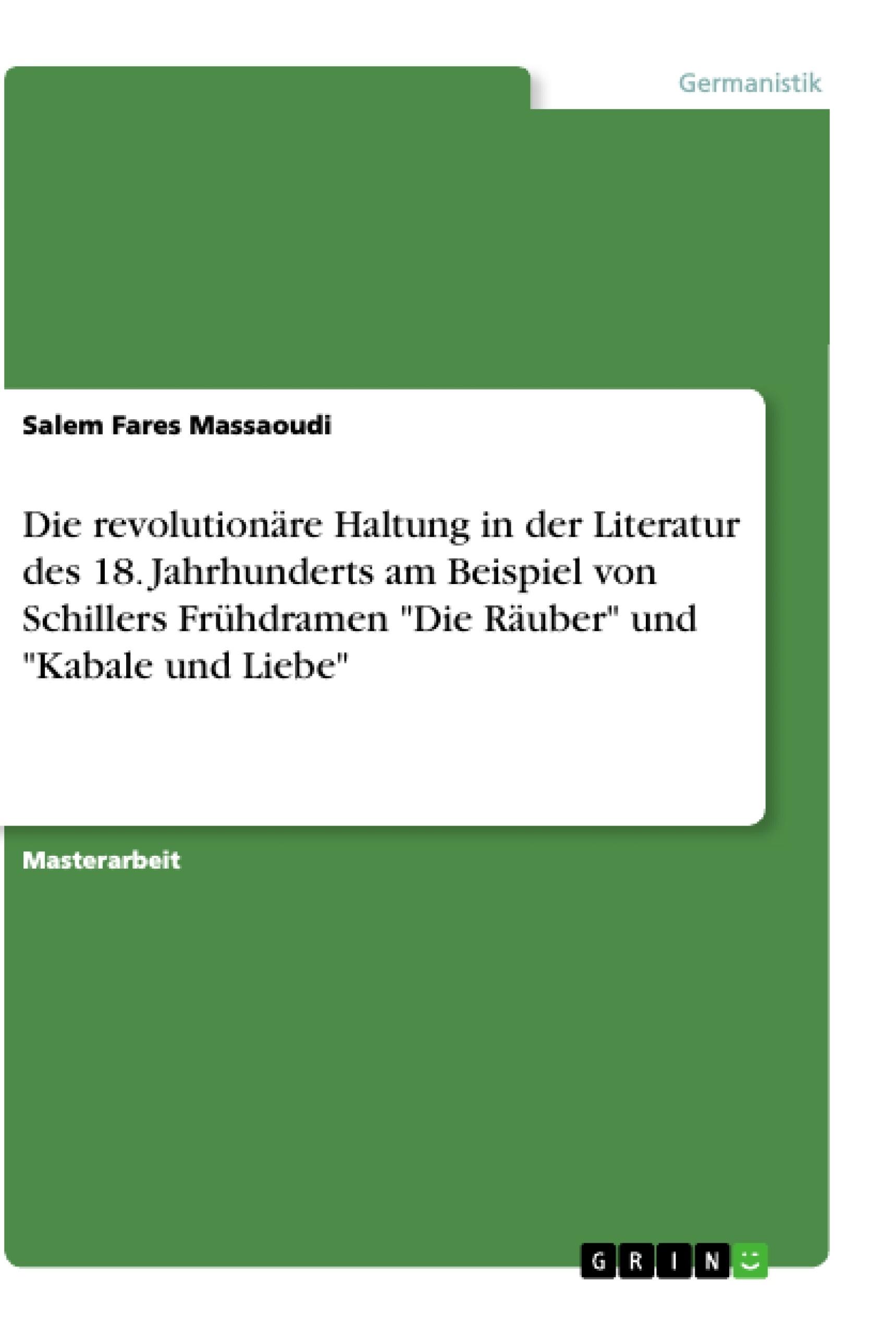 """Titel: Die revolutionäre Haltung in der Literatur des 18. Jahrhunderts am Beispiel von Schillers Frühdramen """"Die Räuber"""" und """"Kabale und Liebe"""""""