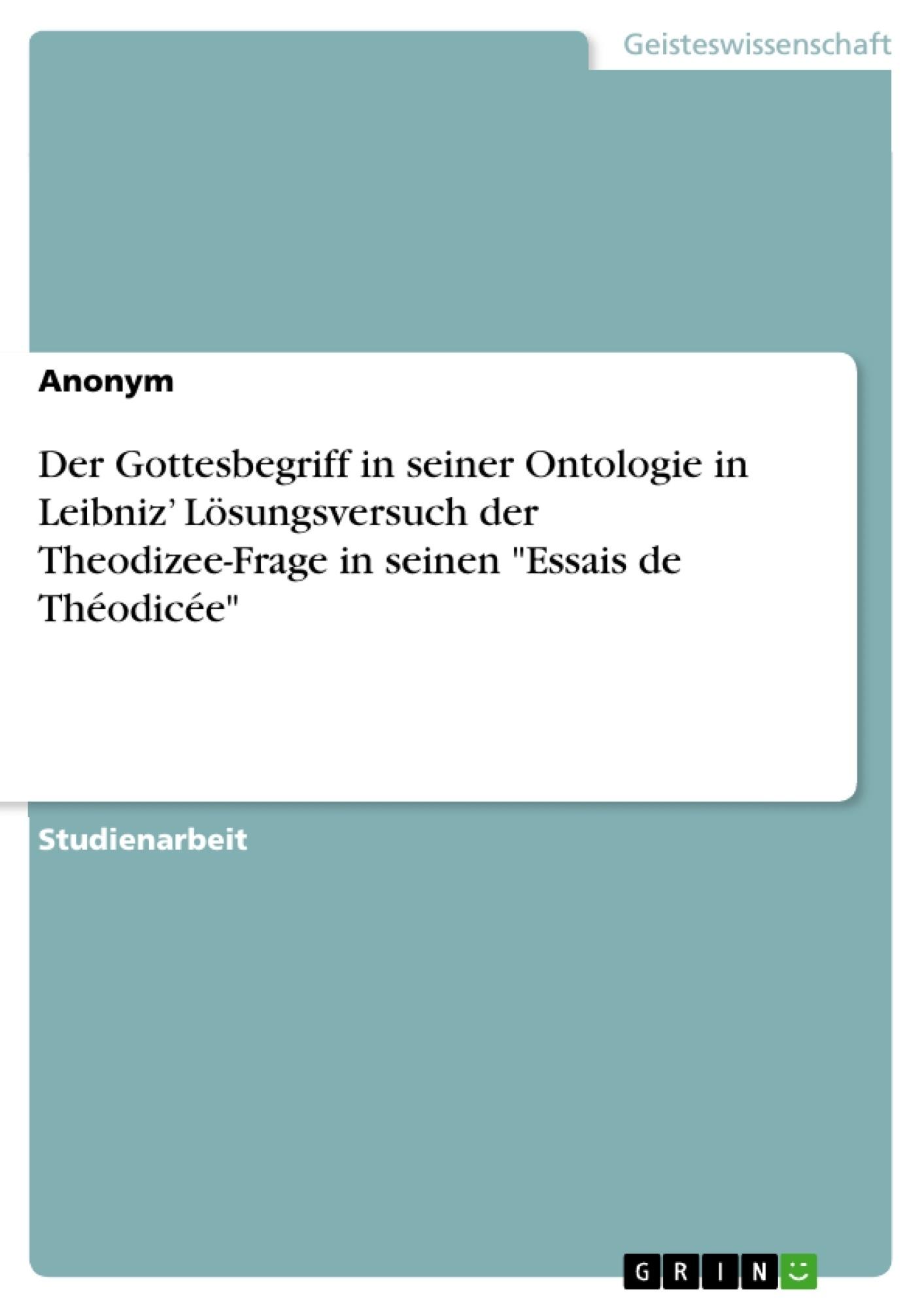 """Titel: Der Gottesbegriff in seiner Ontologie in Leibniz' Lösungsversuch der Theodizee-Frage in seinen """"Essais de Théodicée"""""""