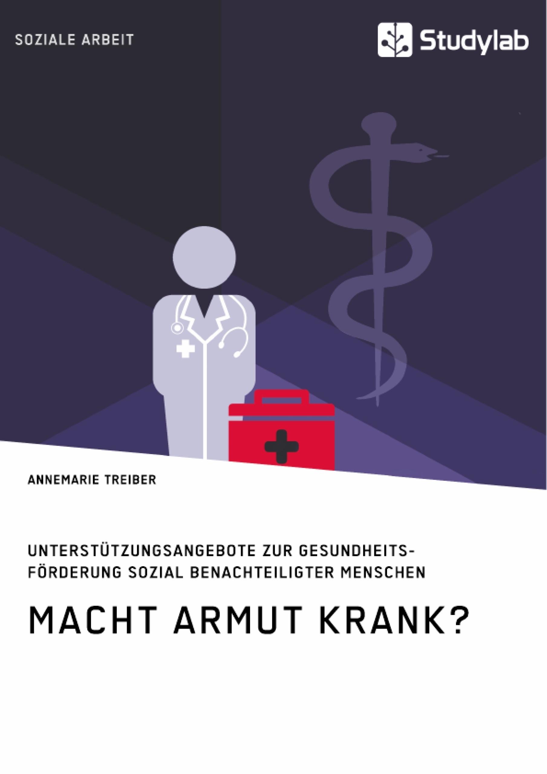 Titel: Macht Armut krank? Unterstützungsangebote zur Gesundheitsförderung sozial benachteiligter Menschen