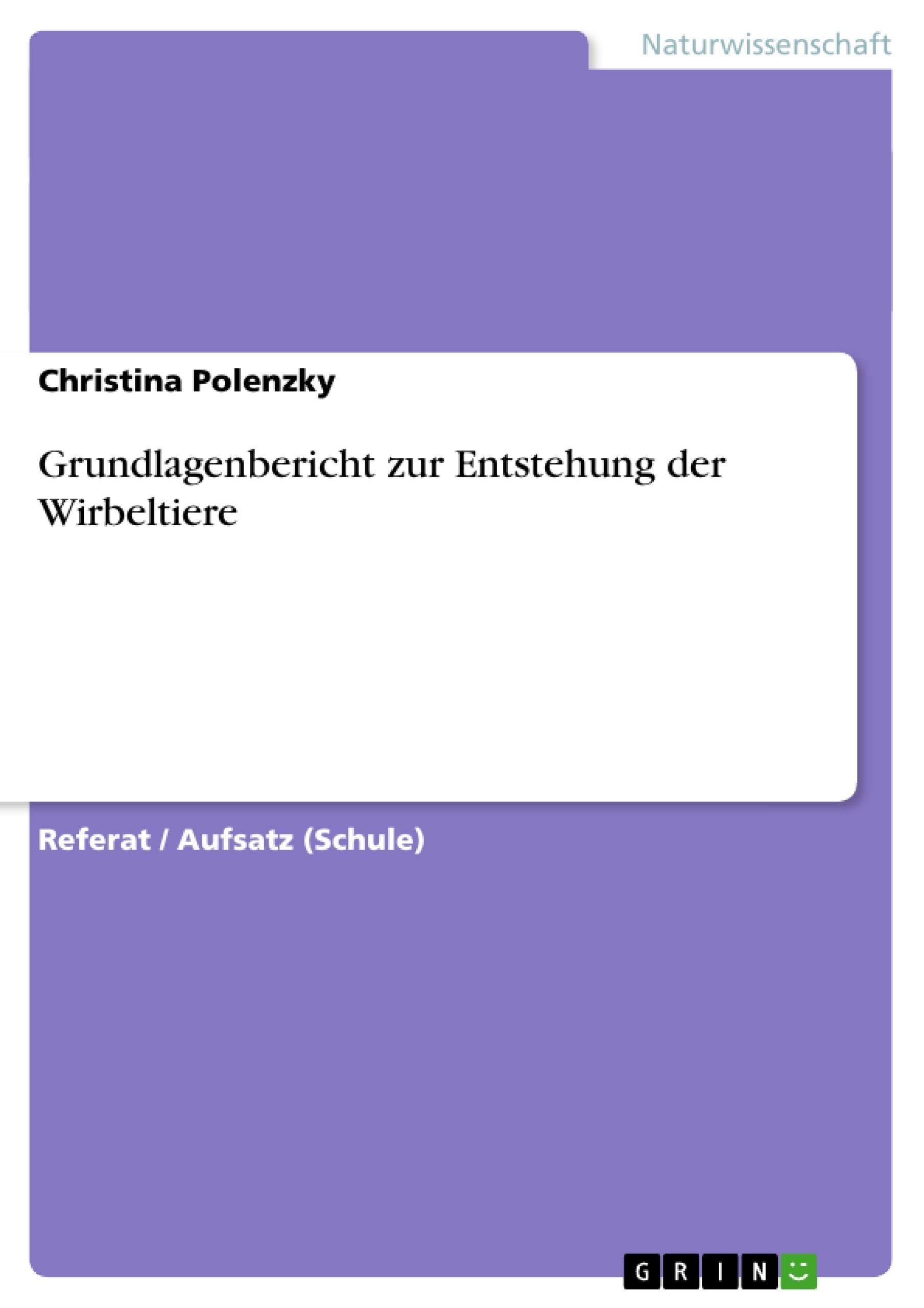 Titel: Grundlagenbericht zur Entstehung der Wirbeltiere
