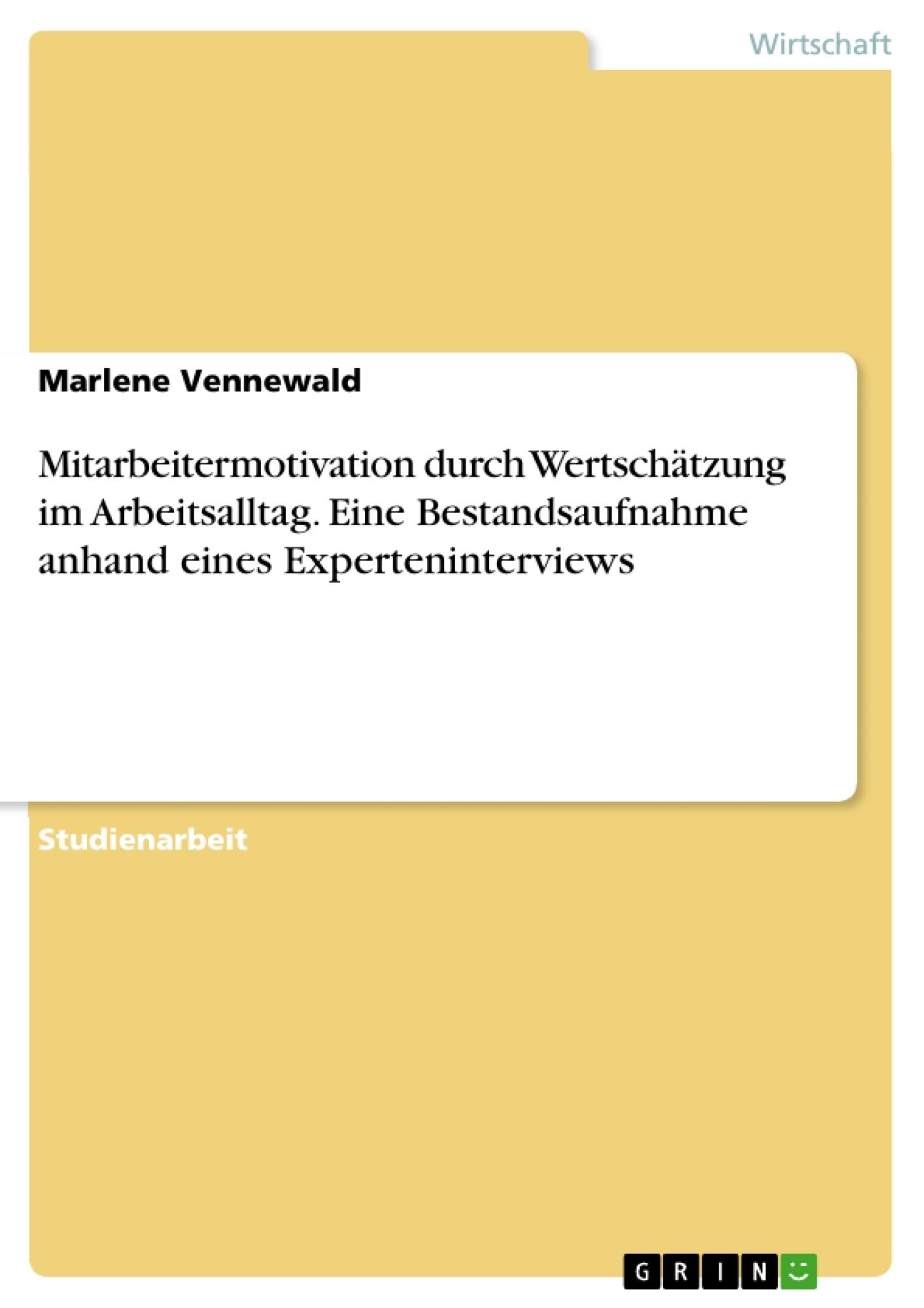 Titel: Mitarbeitermotivation durch Wertschätzung im Arbeitsalltag. Eine Bestandsaufnahme anhand eines Experteninterviews