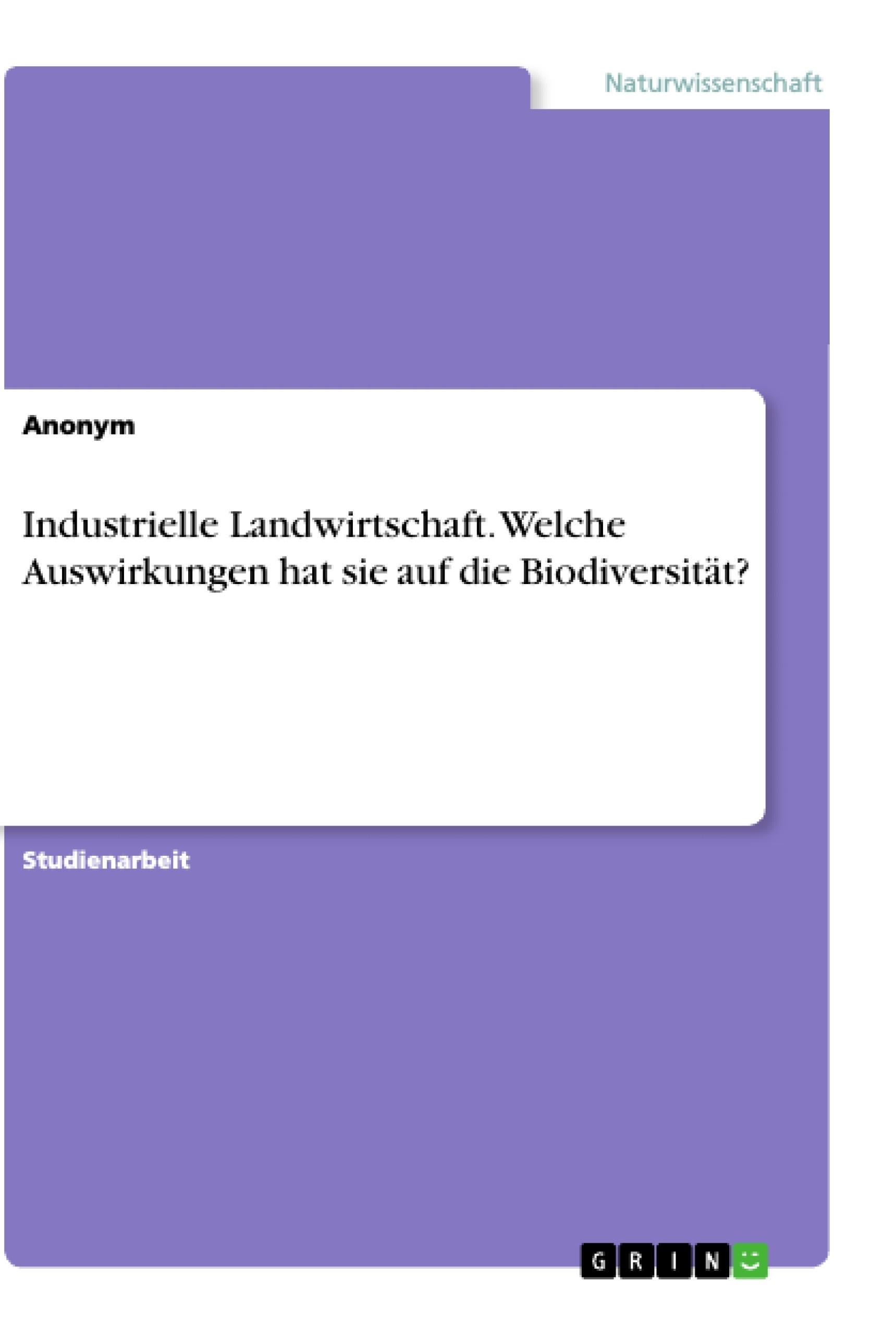 Titel: Industrielle Landwirtschaft. Welche Auswirkungen hat sie auf die Biodiversität?