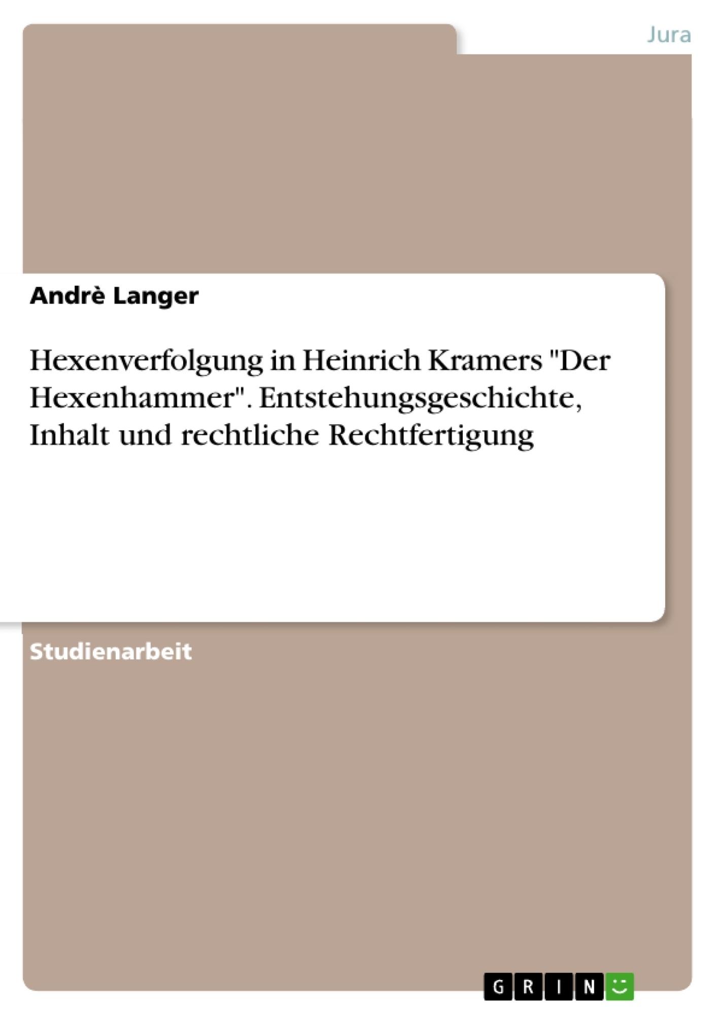 """Titel: Hexenverfolgung in Heinrich Kramers """"Der Hexenhammer"""". Entstehungsgeschichte, Inhalt und rechtliche Rechtfertigung"""