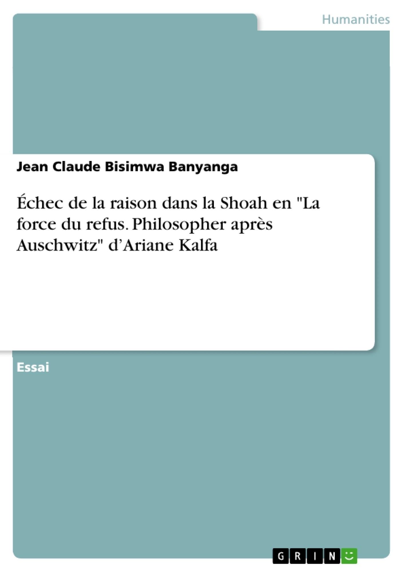 """Titre: Échec de la raison dans la Shoah en """"La force du refus. Philosopher après Auschwitz"""" d'Ariane Kalfa"""