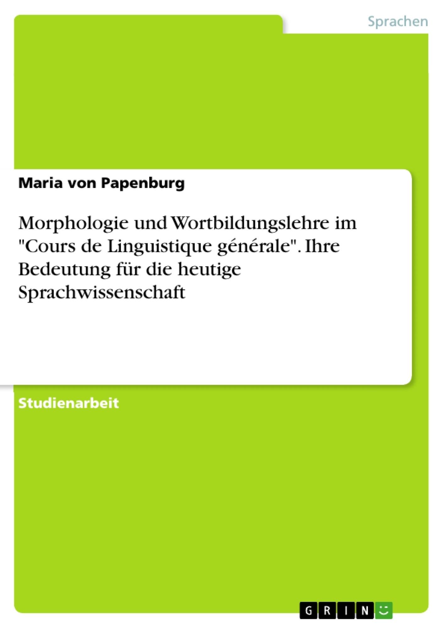 """Titel: Morphologie und Wortbildungslehre im """"Cours de Linguistique générale"""". Ihre Bedeutung für die heutige Sprachwissenschaft"""