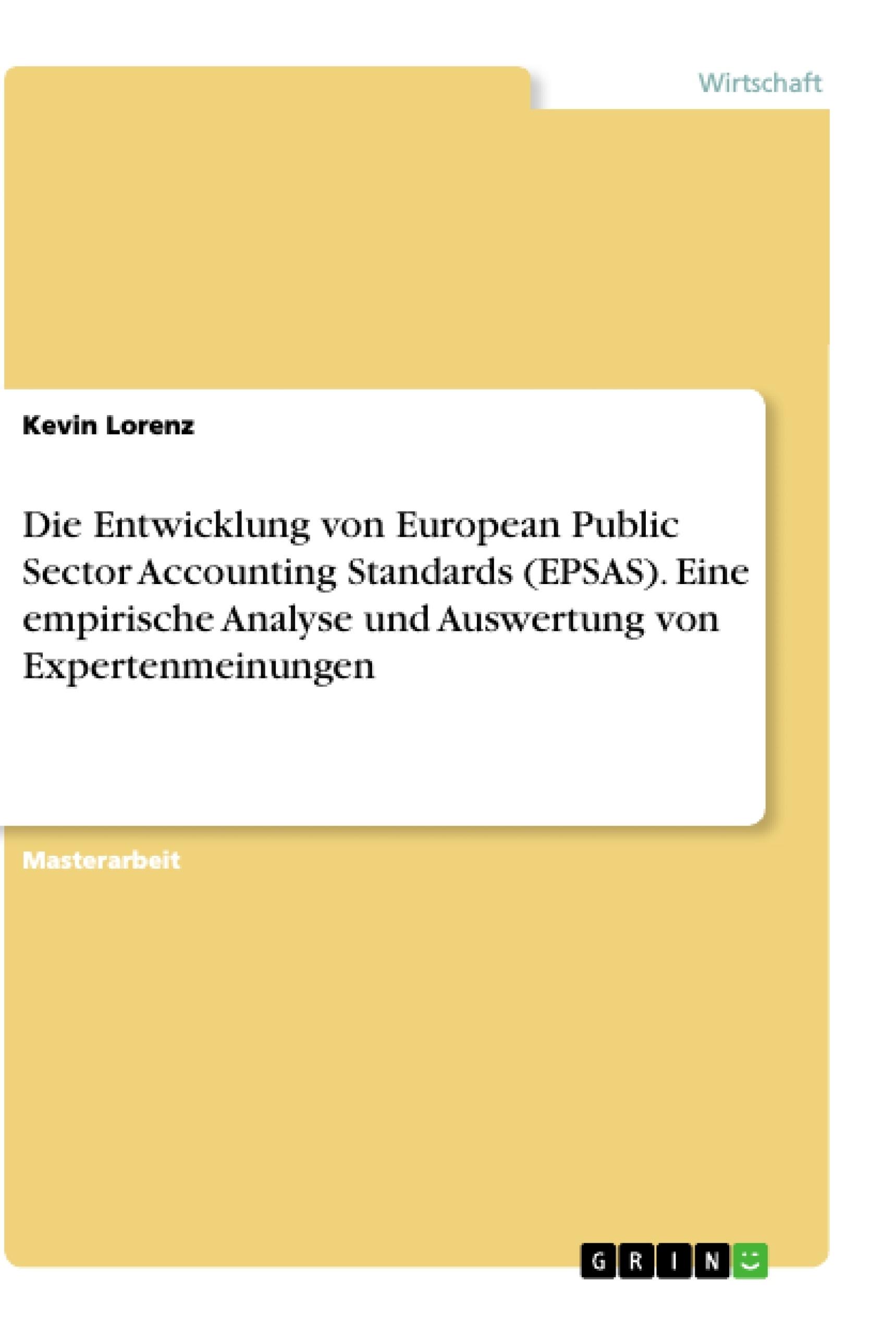 Titel: Die Entwicklung von European Public Sector Accounting Standards (EPSAS). Eine empirische Analyse und Auswertung von Expertenmeinungen