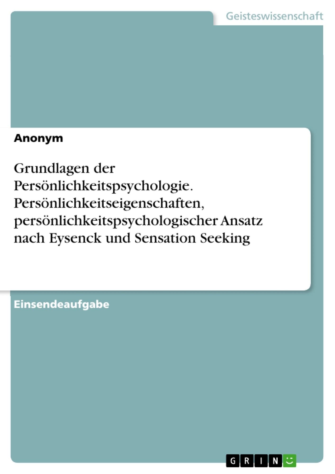 Titel: Grundlagen der Persönlichkeitspsychologie. Persönlichkeitseigenschaften,  persönlichkeitspsychologischer Ansatz nach Eysenck und Sensation Seeking